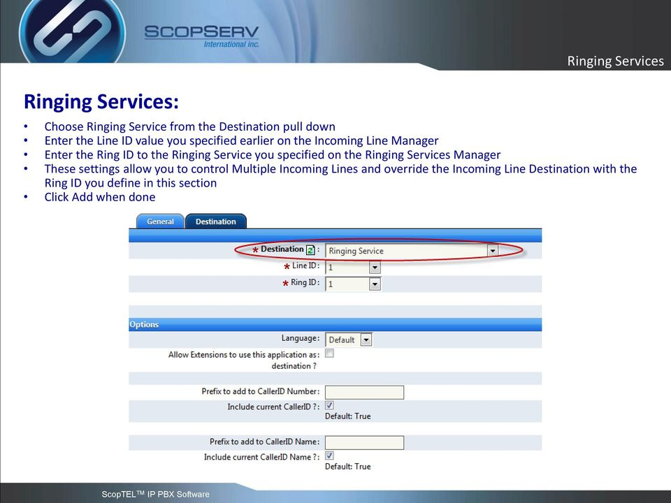 specified on the Ringing Services Manager These settings allow you to control Multiple Incoming Lines