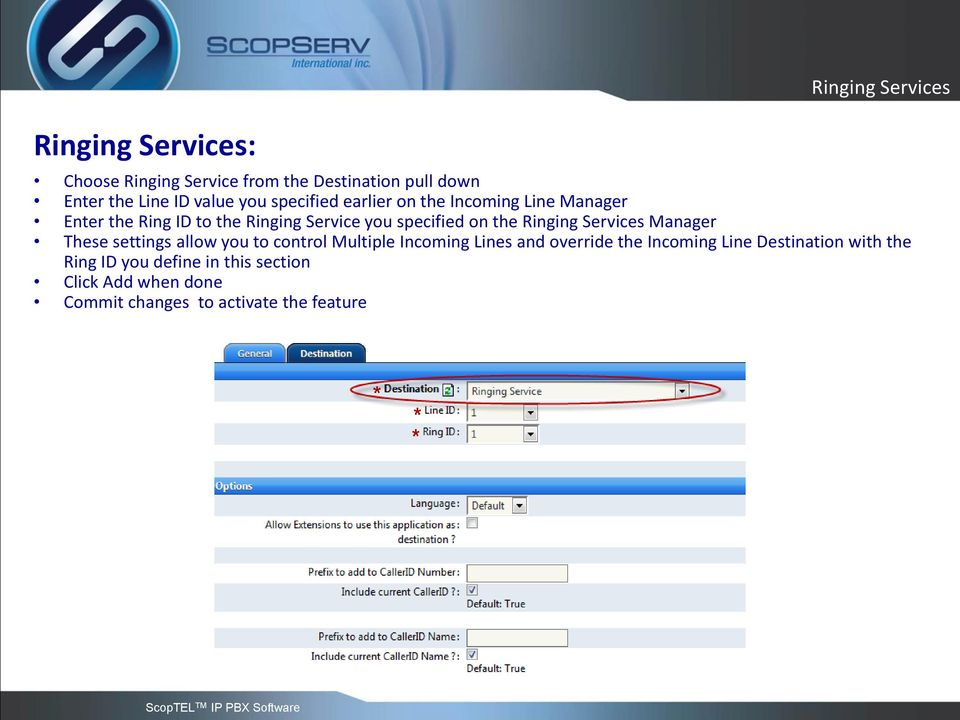 Ringing Services Manager These settings allow you to control Multiple Incoming Lines and override the Incoming