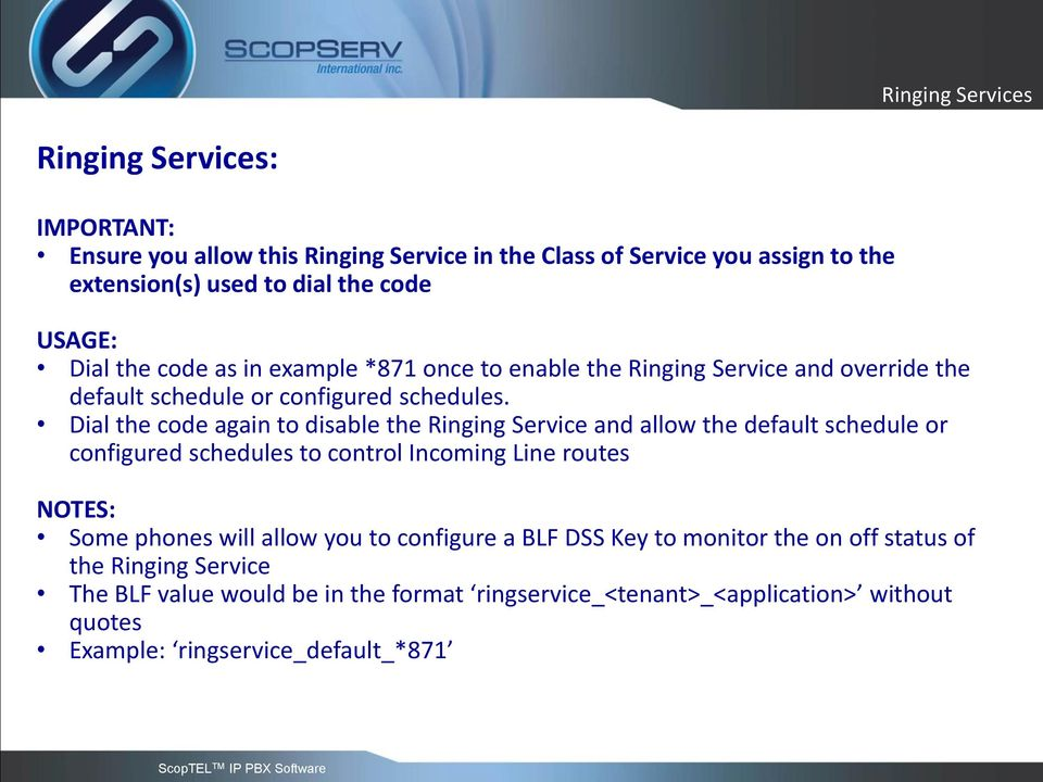 Dial the code again to disable the Ringing Service and allow the default schedule or configured schedules to control Incoming Line routes NOTES: Some phones will