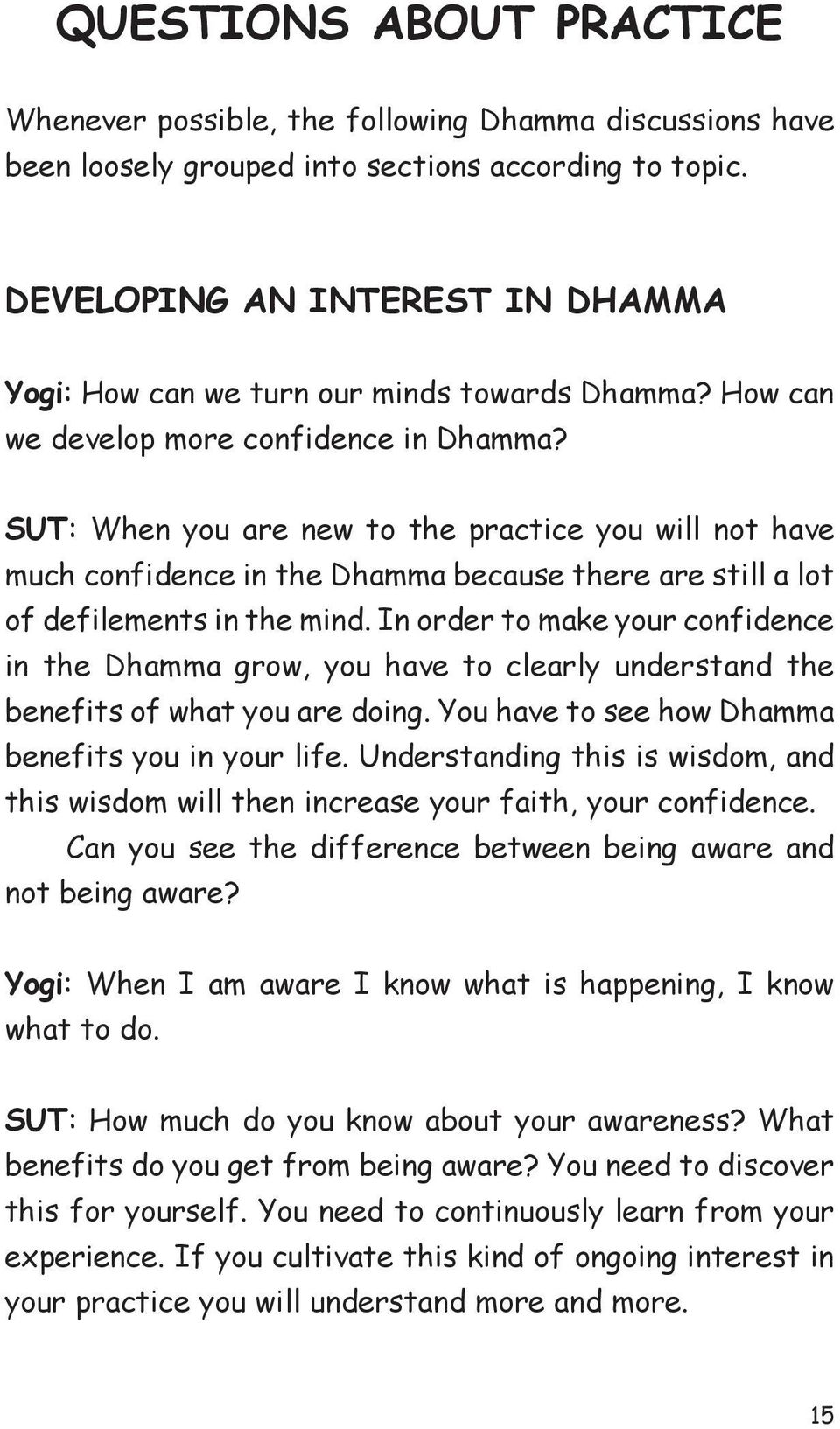 SUT: When you are new to the practice you will not have much confidence in the Dhamma because there are still a lot of defilements in the mind.