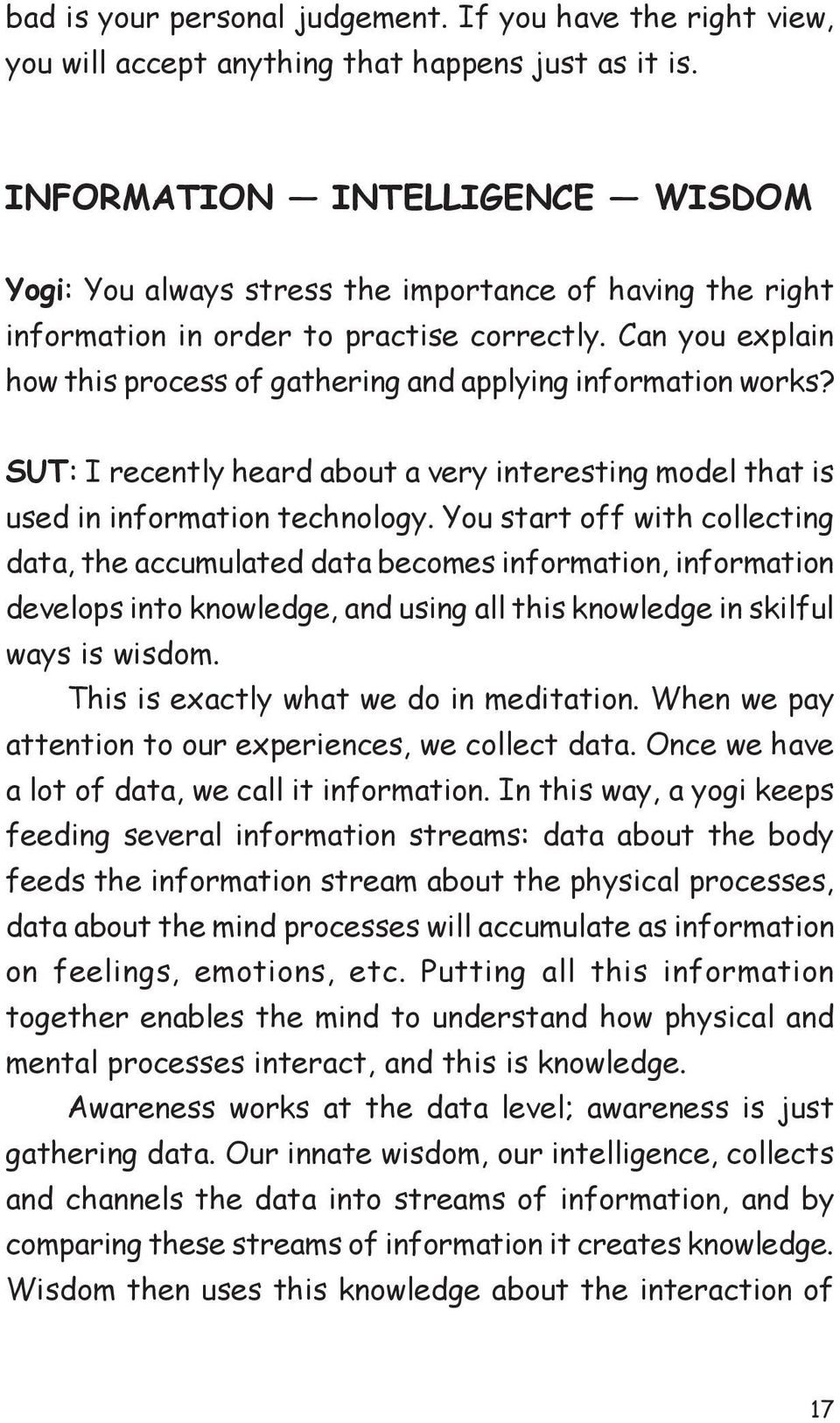 Can you explain how this process of gathering and applying information works? SUT: I recently heard about a very interesting model that is used in information technology.