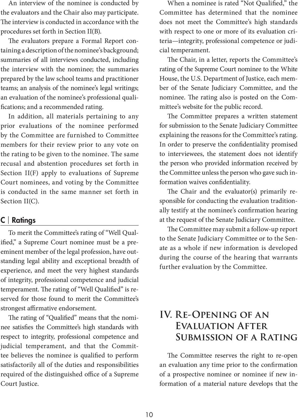 the law school teams and practitioner teams; an analysis of the nominee s legal writings; an evaluation of the nominee s professional qualifications; and a recommended rating.