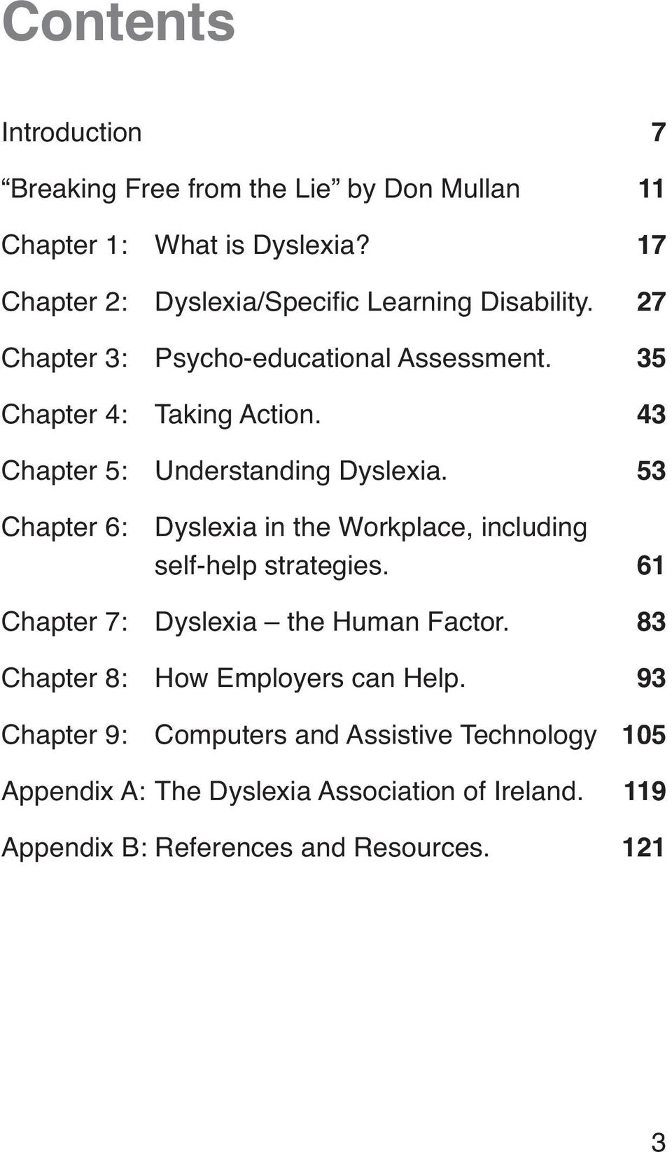 43 Chapter 5: Understanding Dyslexia. 53 Chapter 6: Dyslexia in the Workplace, including self-help strategies.
