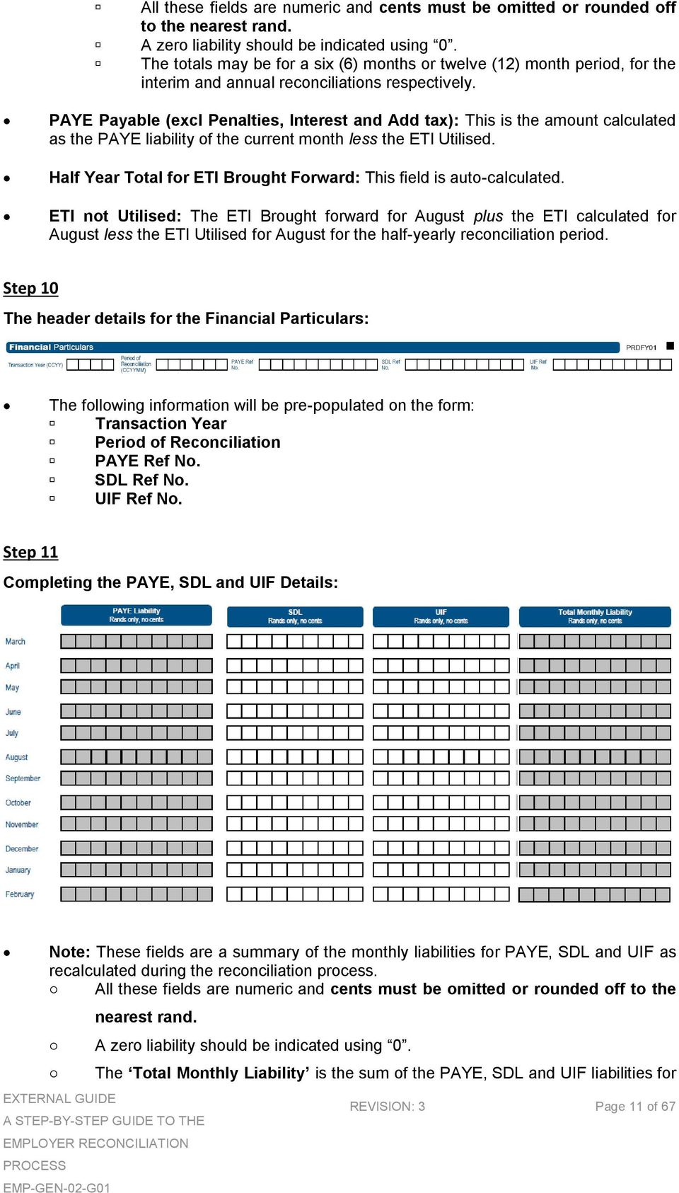 PAYE Payable (excl Penalties, Interest and Add tax): This is the amount calculated as the PAYE liability of the current month less the ETI Utilised.