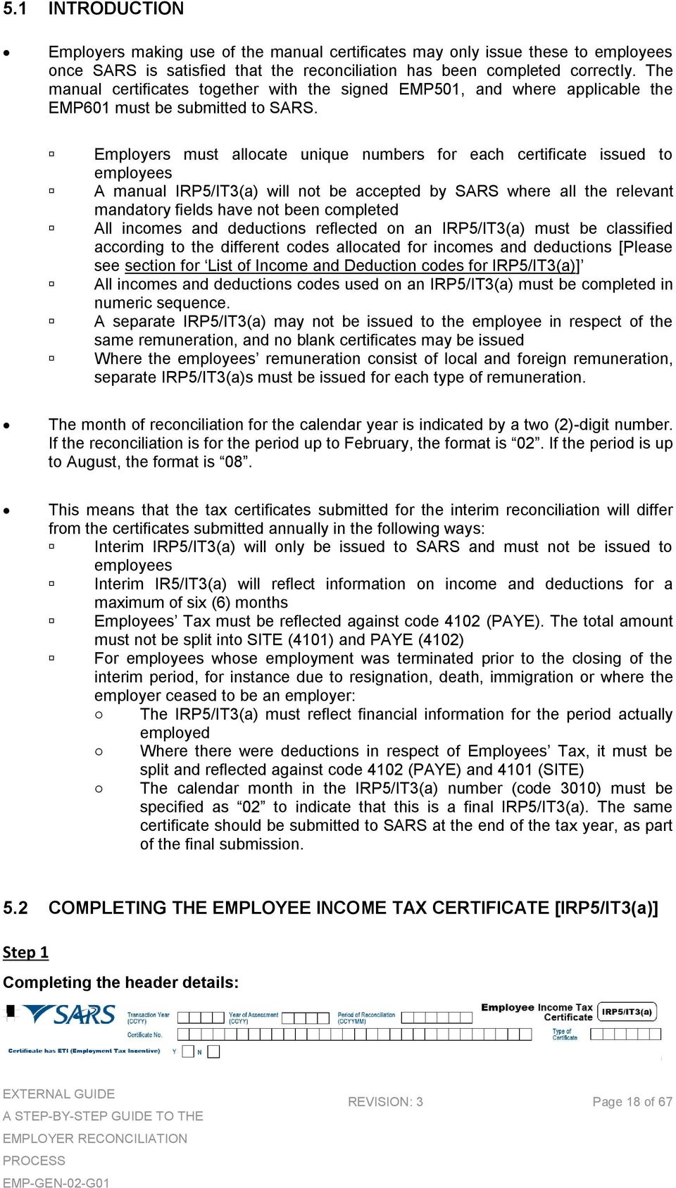 Employers must allocate unique numbers for each certificate issued to employees A manual IRP5/IT3(a) will not be accepted by SARS where all the relevant mandatory fields have not been completed All