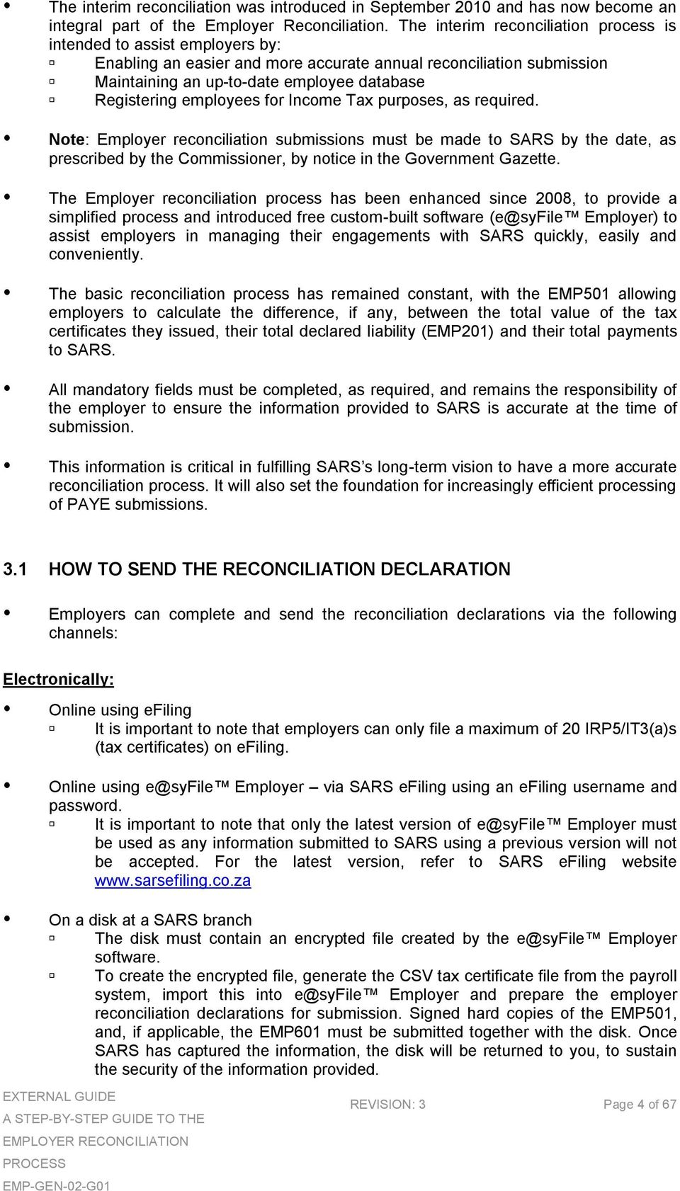 employees for Income Tax purposes, as required. Employer reconciliation submissions must be made to SARS by the date, as prescribed by the Commissioner, by notice in the Government Gazette.