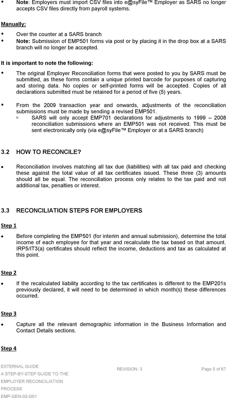 It is important to note the following: The original Employer Reconciliation forms that were posted to you by SARS must be submitted, as these forms contain a unique printed barcode for purposes of
