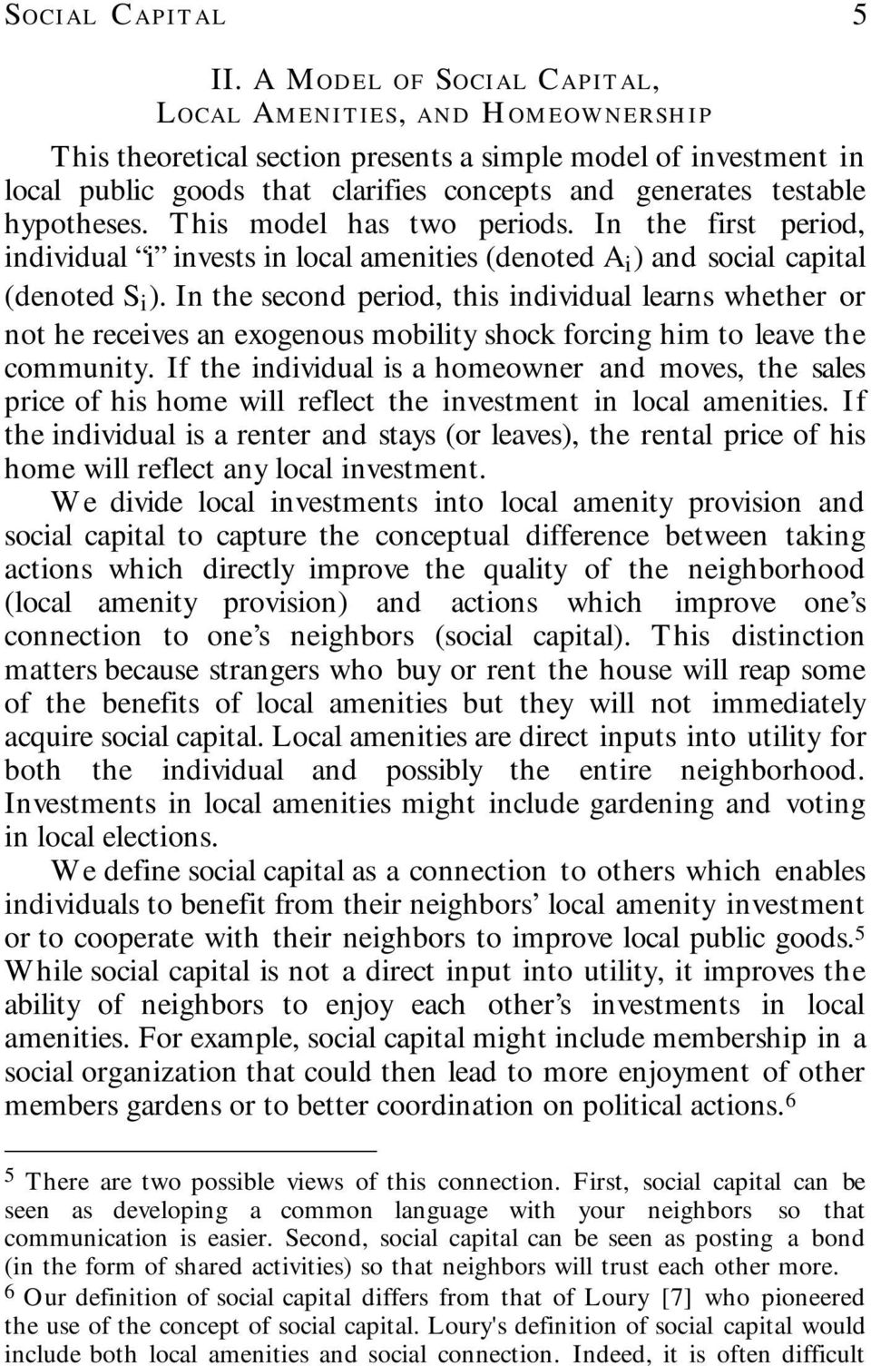 hypotheses. This model has two periods. In the first period, individual i invests in local amenities (denoted A i ) and social capital (denoted S i ).
