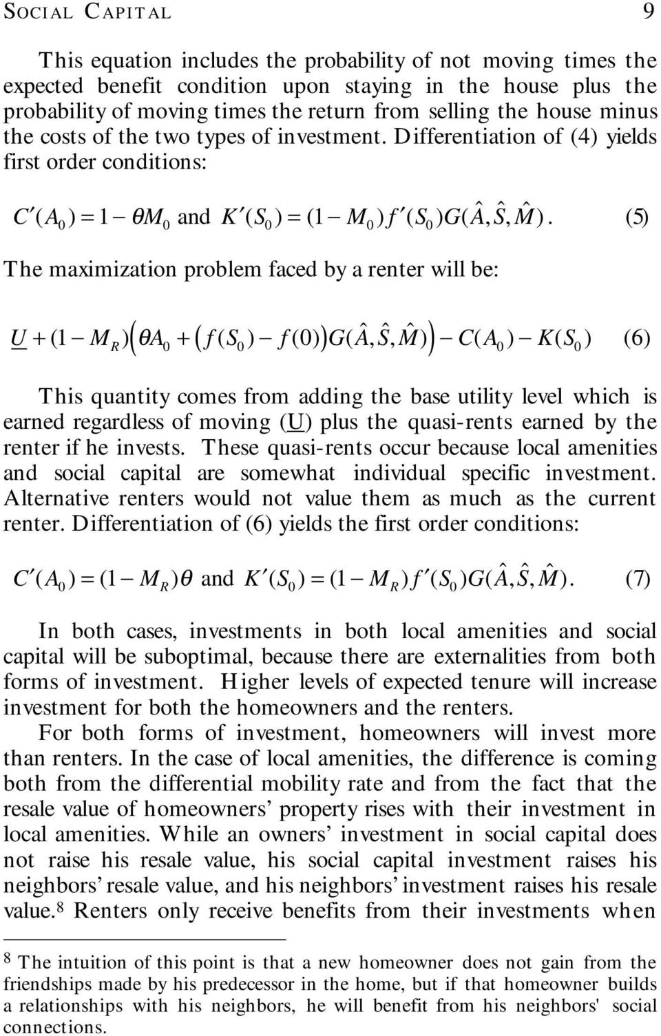 (5) The maximization problem faced by a renter will be: U + (1 M R )( θa 0 + ( f (S 0 ) f (0))G(Â,Ŝ, ˆM) ) C(A 0 ) K(S 0 ) (6) This quantity comes from adding the base utility level which is earned