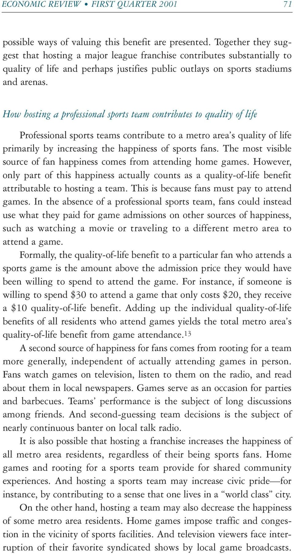 How hosting a professional sports team contributes to quality of life Professional sports teams contribute to a metro area s quality of life primarily by increasing the happiness of sports fans.