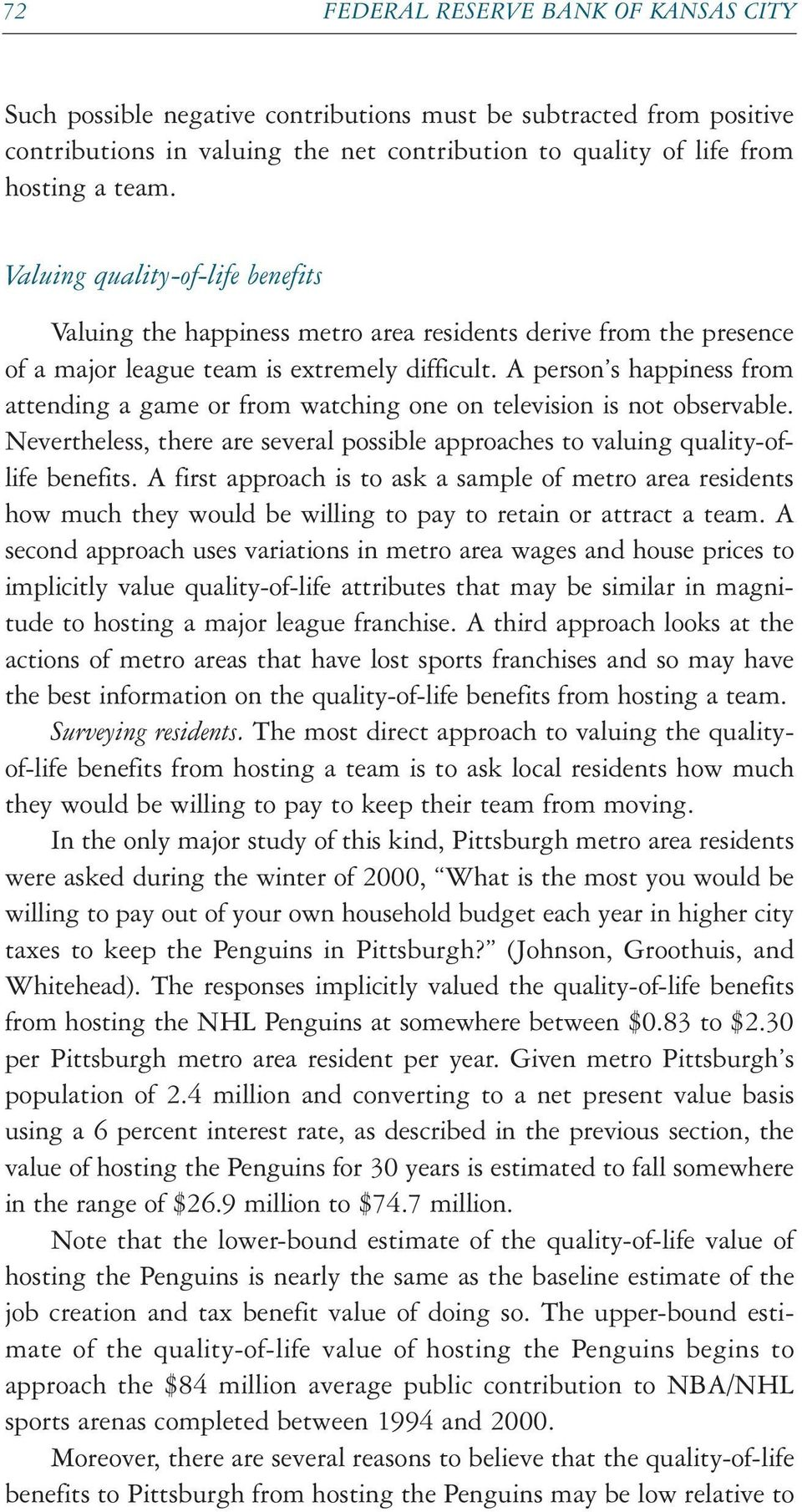 A person s happiness from attending a game or from watching one on television is not observable. Nevertheless, there are several possible approaches to valuing quality-oflife benefits.