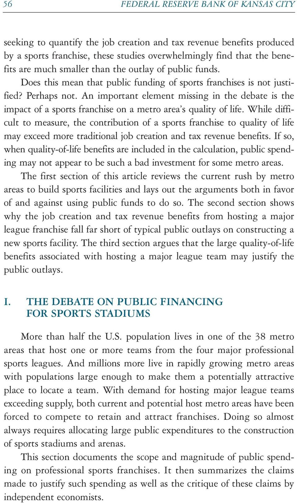 An important element missing in the debate is the impact of a sports franchise on a metro area s quality of life.