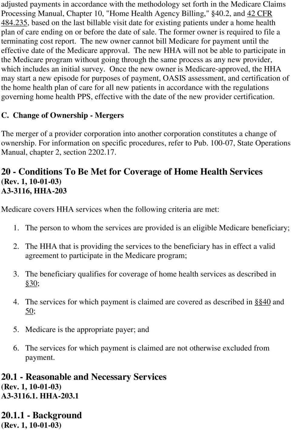 The new owner cannot bill Medicare for payment until the effective date of the Medicare approval.