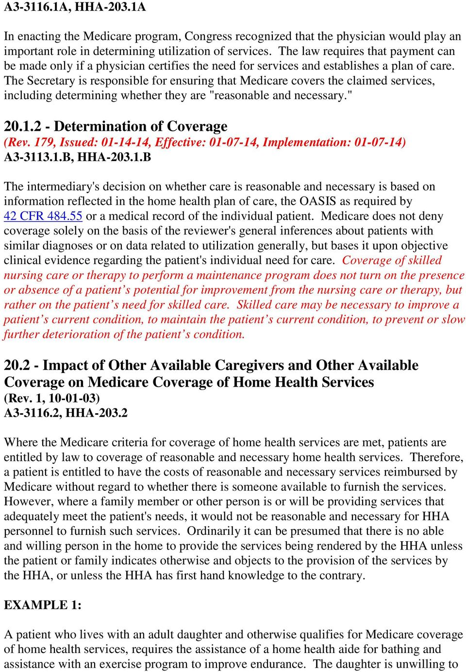 "The Secretary is responsible for ensuring that Medicare covers the claimed services, including determining whether they are ""reasonable and necessary."" 20.1.2 - Determination of Coverage (Rev."