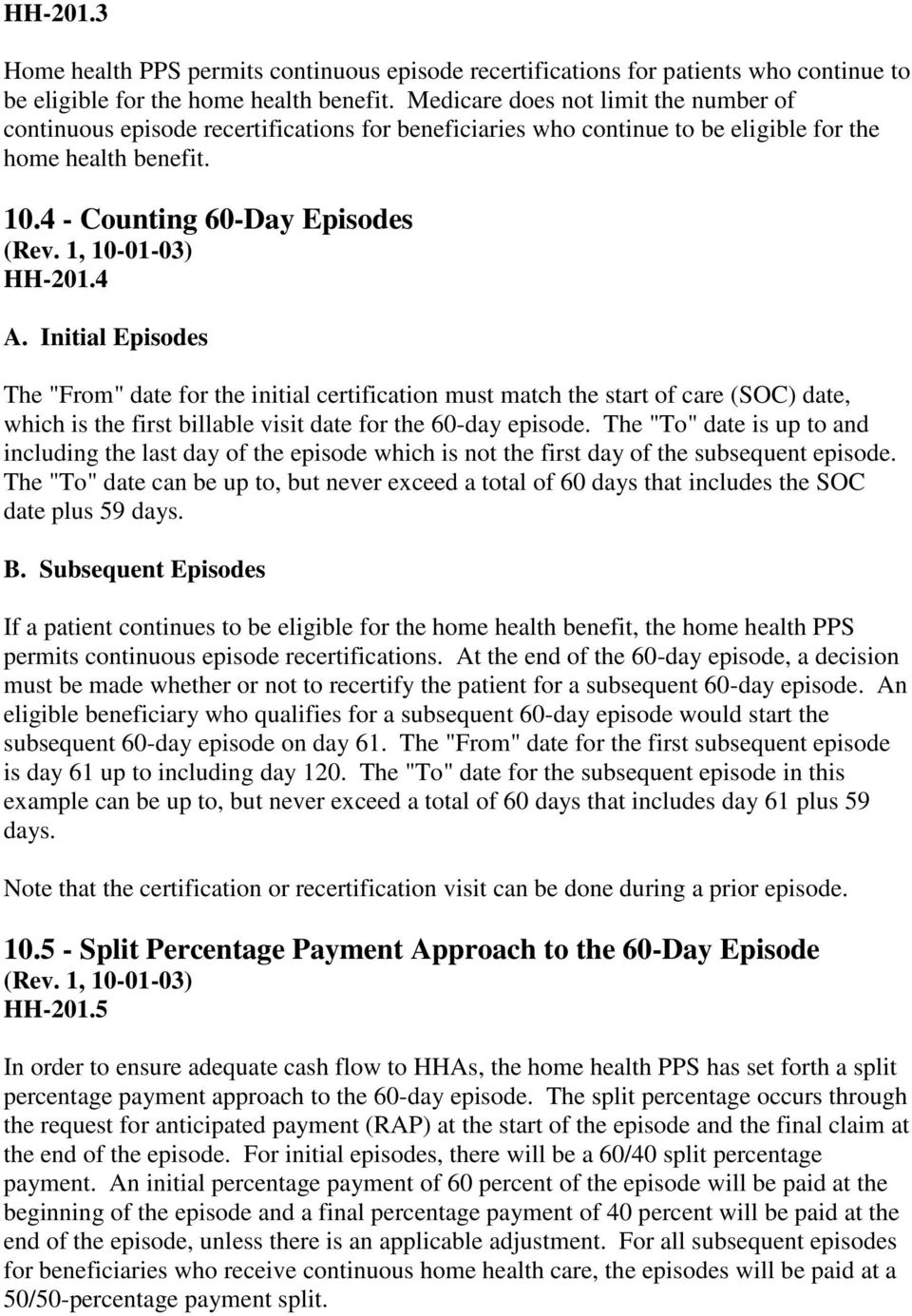 "Initial Episodes The ""From"" date for the initial certification must match the start of care (SOC) date, which is the first billable visit date for the 60-day episode."