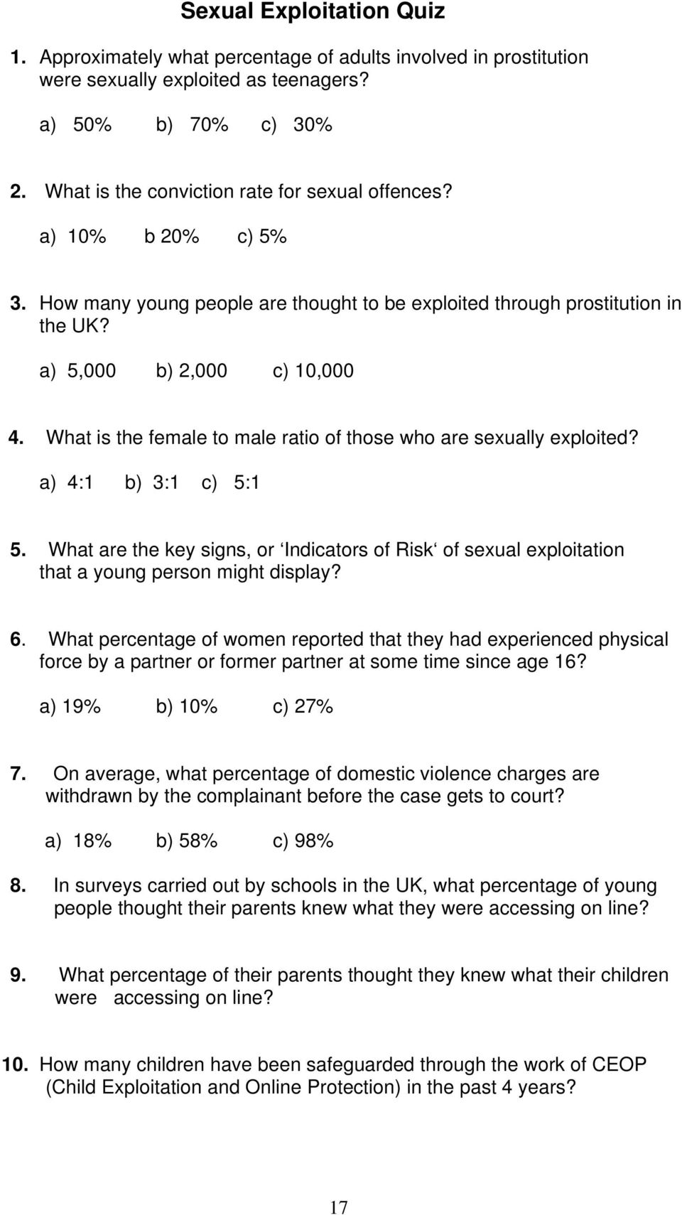 What is the female to male ratio of those who are sexually exploited? a) 4:1 b) 3:1 c) 5:1 5. What are the key signs, or Indicators of Risk of sexual exploitation that a young person might display? 6.