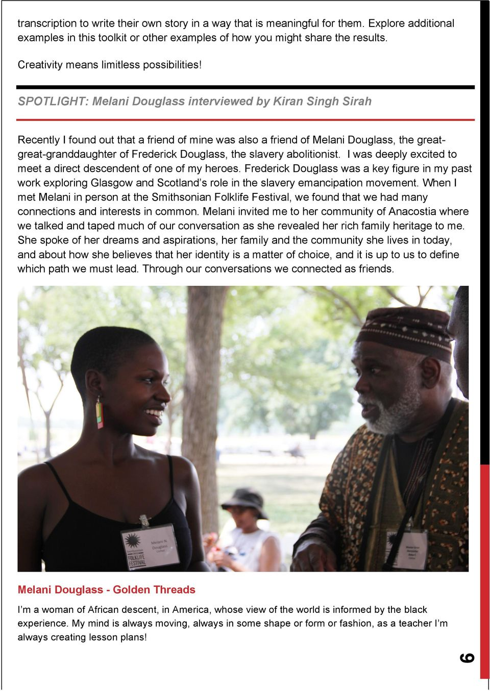 SPOTLIGHT: Melani Douglass interviewed by Kiran Singh Sirah Recently I found out that a friend of mine was also a friend of Melani Douglass, the greatgreat-granddaughter of Frederick Douglass, the