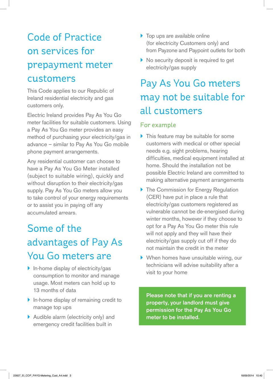Using a Pay As You Go meter provides an easy method of purchasing your electricity/gas in advance similar to Pay As You Go mobile phone payment arrangements.