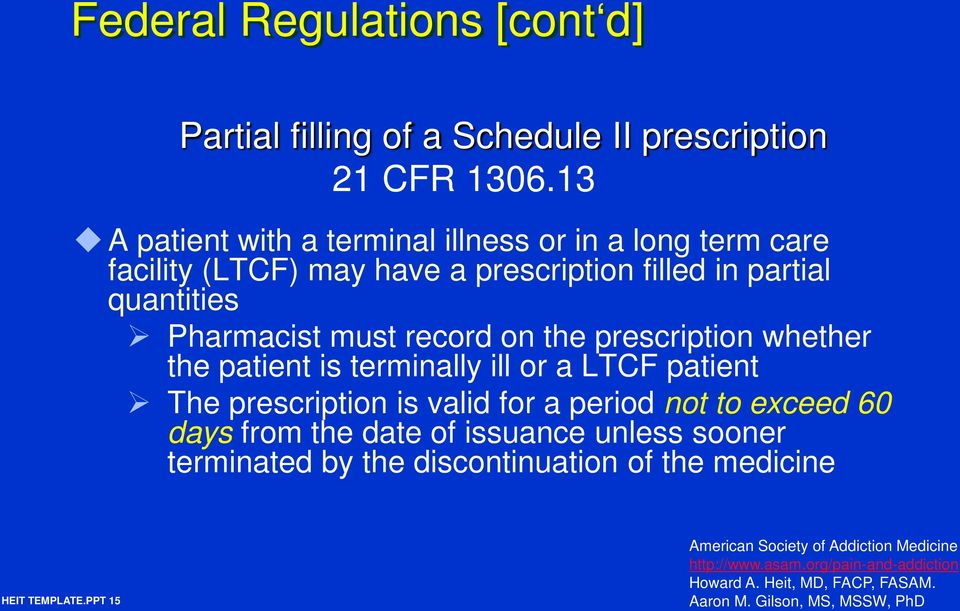 quantities Pharmacist must record on the prescription whether the patient is terminally ill or a LTCF patient The