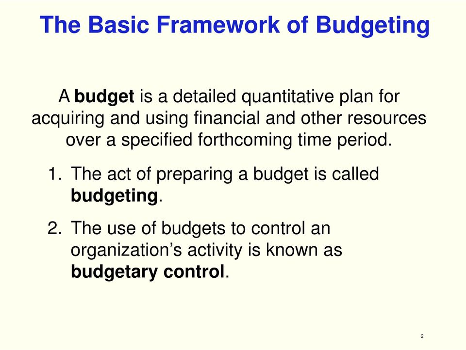 time period. 1. The act of preparing a budget is called budgeting. 2.