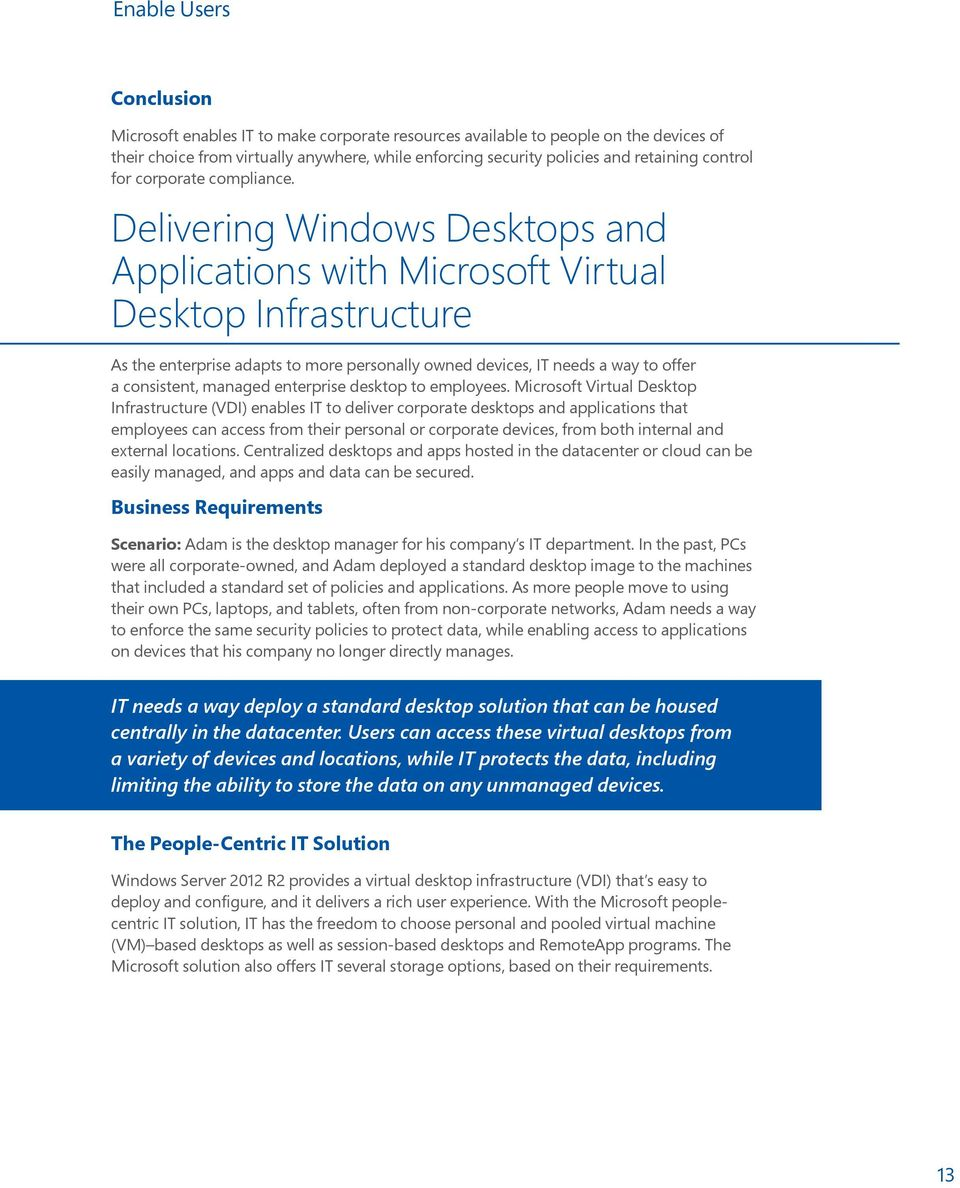 Delivering Windows Desktops and Applications with Microsoft Virtual Desktop Infrastructure As the enterprise adapts to more personally owned devices, IT needs a way to offer a consistent, managed