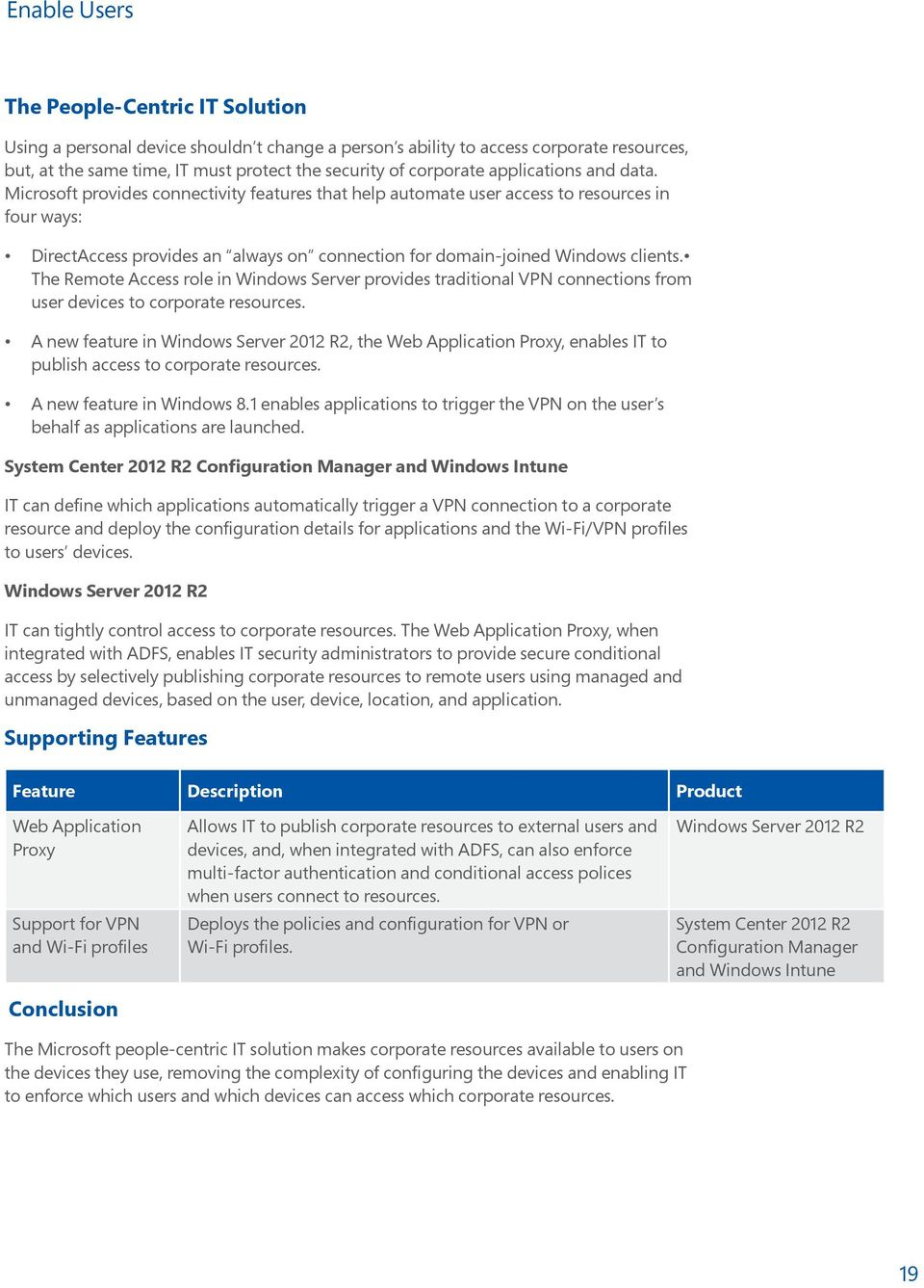 Microsoft provides connectivity features that help automate user access to resources in four ways: DirectAccess provides an always on connection for domain-joined Windows clients.