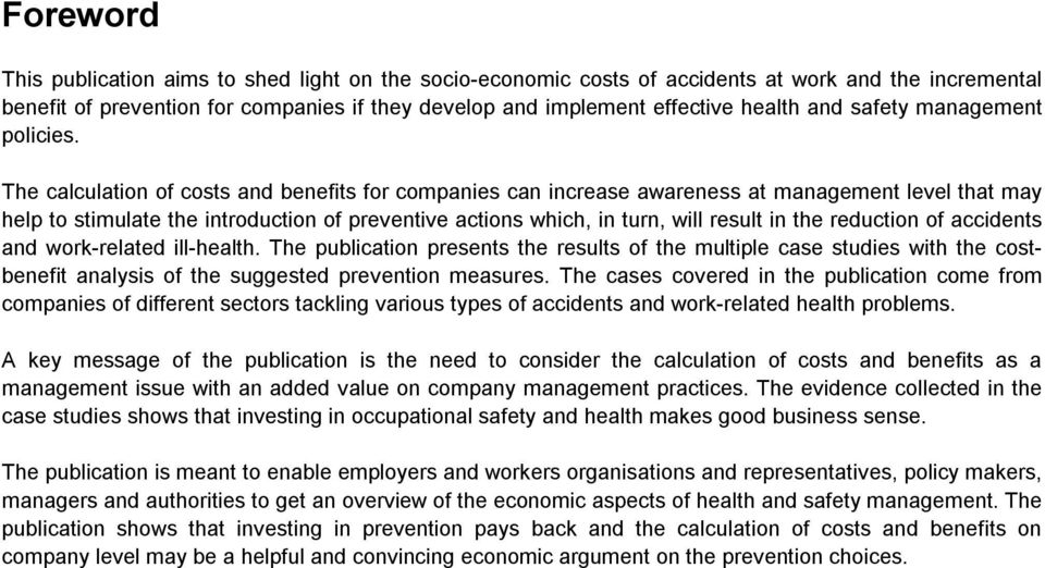 The calculation of costs and benefits for companies can increase awareness at management level that may help to stimulate the introduction of preventive actions which, in turn, will result in the