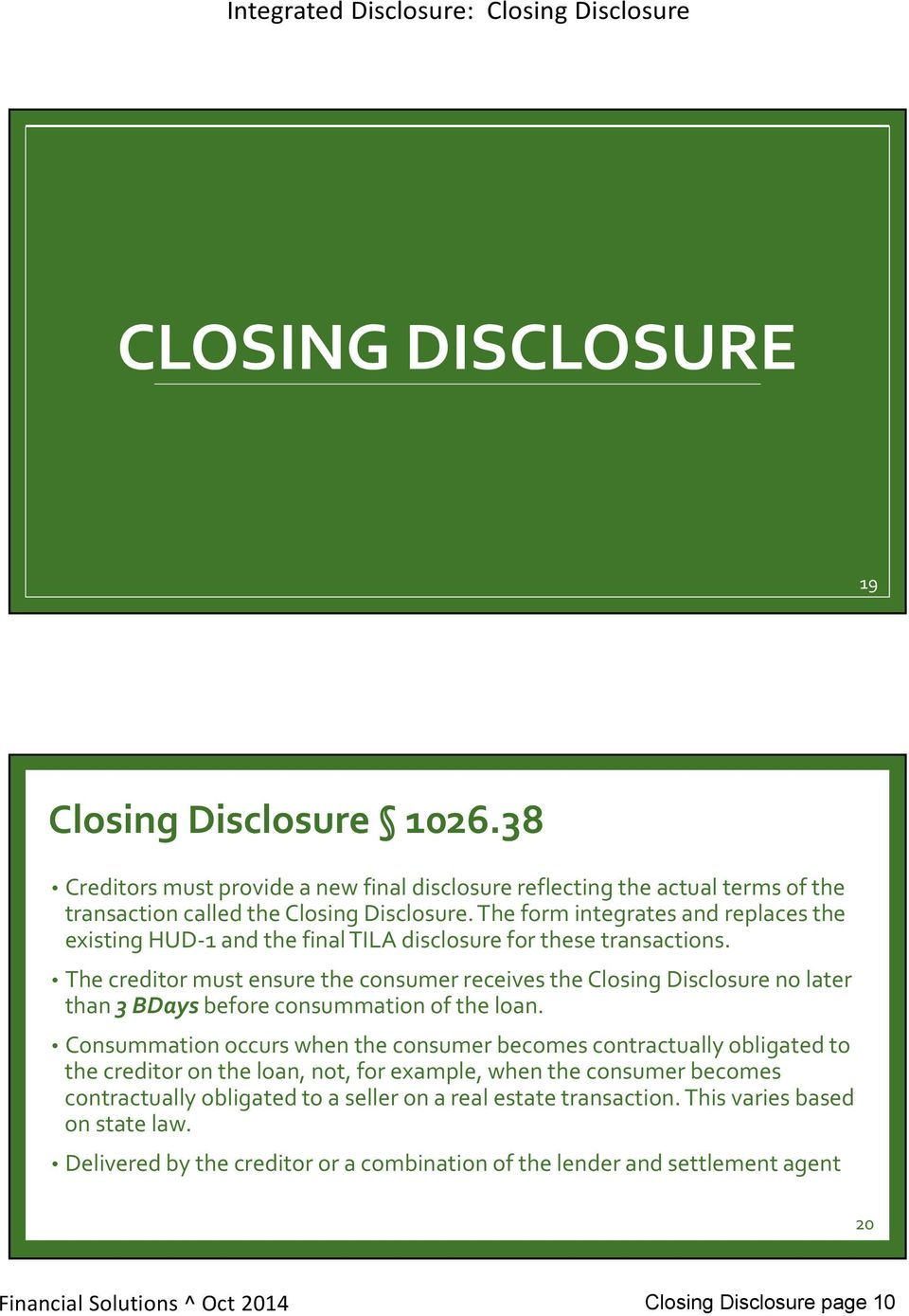 The creditor must ensure the consumer receives the Closing Disclosure no later than 3 BDays before consummation of the loan.