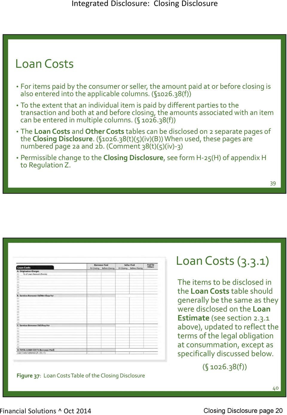 ( 1026.38(f)) The Loan Costs and Other Costs tables can be disclosed on 2 separate pages of the Closing Disclosure. ( 1026.38(t)(5)(iv)(B)) When used, these pages are numbered page 2a and 2b.