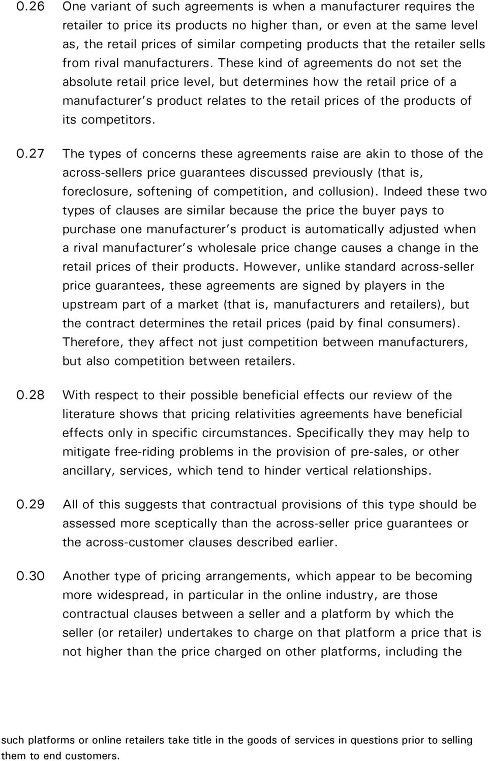 These kind of agreements do not set the absolute retail price level, but determines how the retail price of a manufacturer s product relates to the retail prices of the products of its competitors. 0.