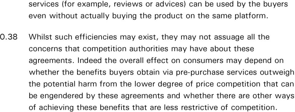 Indeed the overall effect on consumers may depend on whether the benefits buyers obtain via pre-purchase services outweigh the potential harm from the