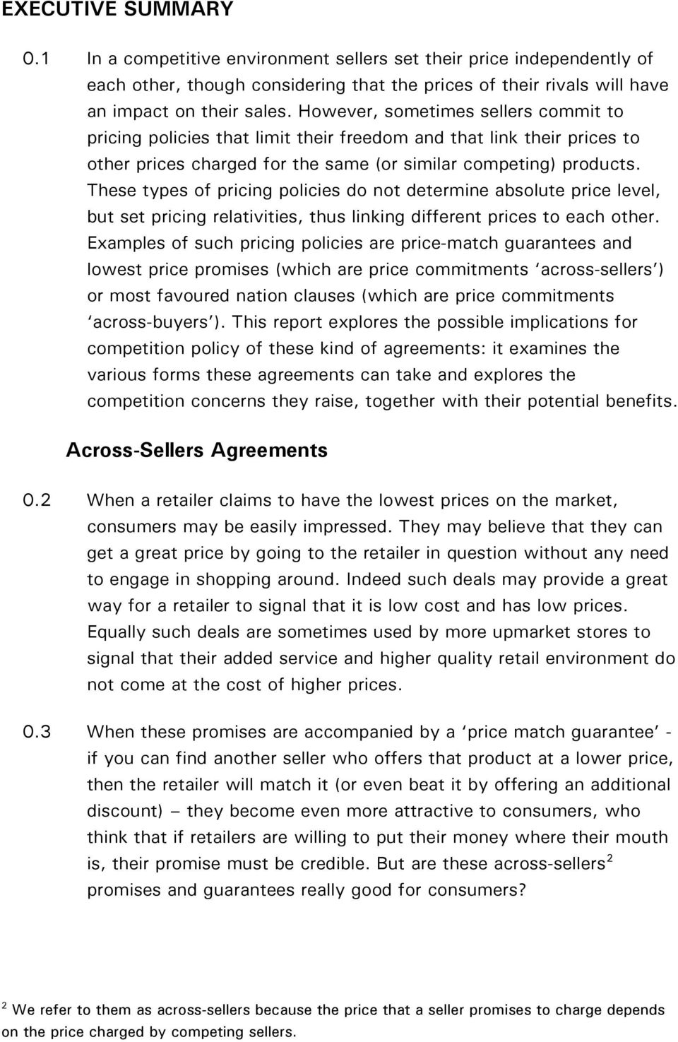 These types of pricing policies do not determine absolute price level, but set pricing relativities, thus linking different prices to each other.