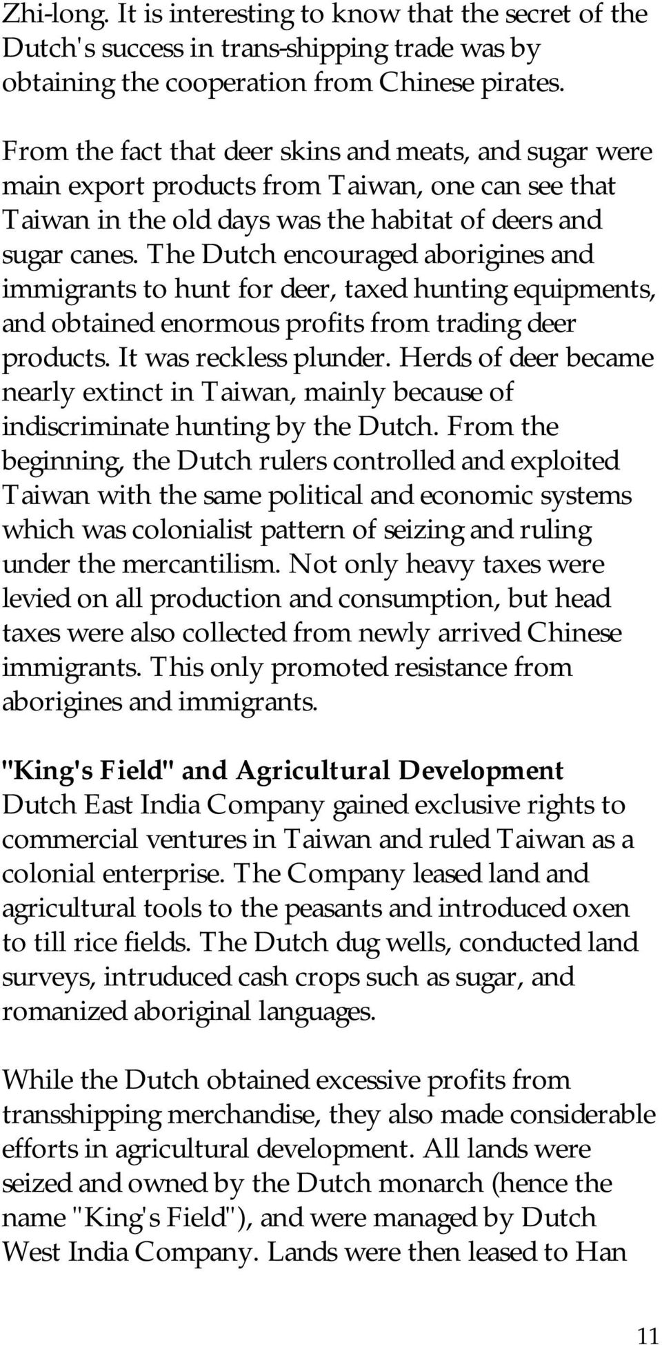 The Dutch encouraged aborigines and immigrants to hunt for deer, taxed hunting equipments, and obtained enormous profits from trading deer products. It was reckless plunder.
