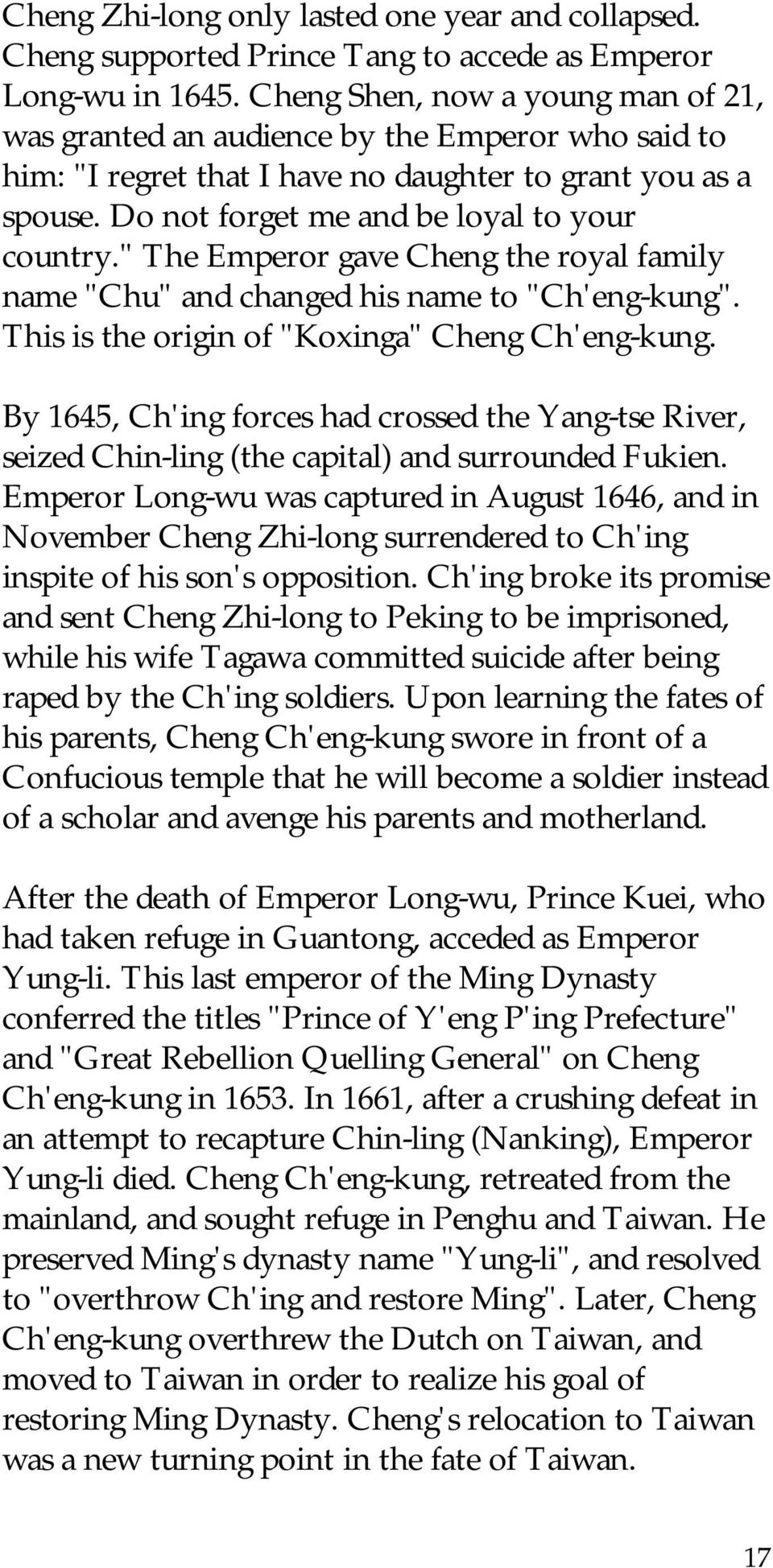 """ The Emperor gave Cheng the royal family name ""Chu"" and changed his name to ""Ch'eng-kung"". This is the origin of ""Koxinga"" Cheng Ch'eng-kung."