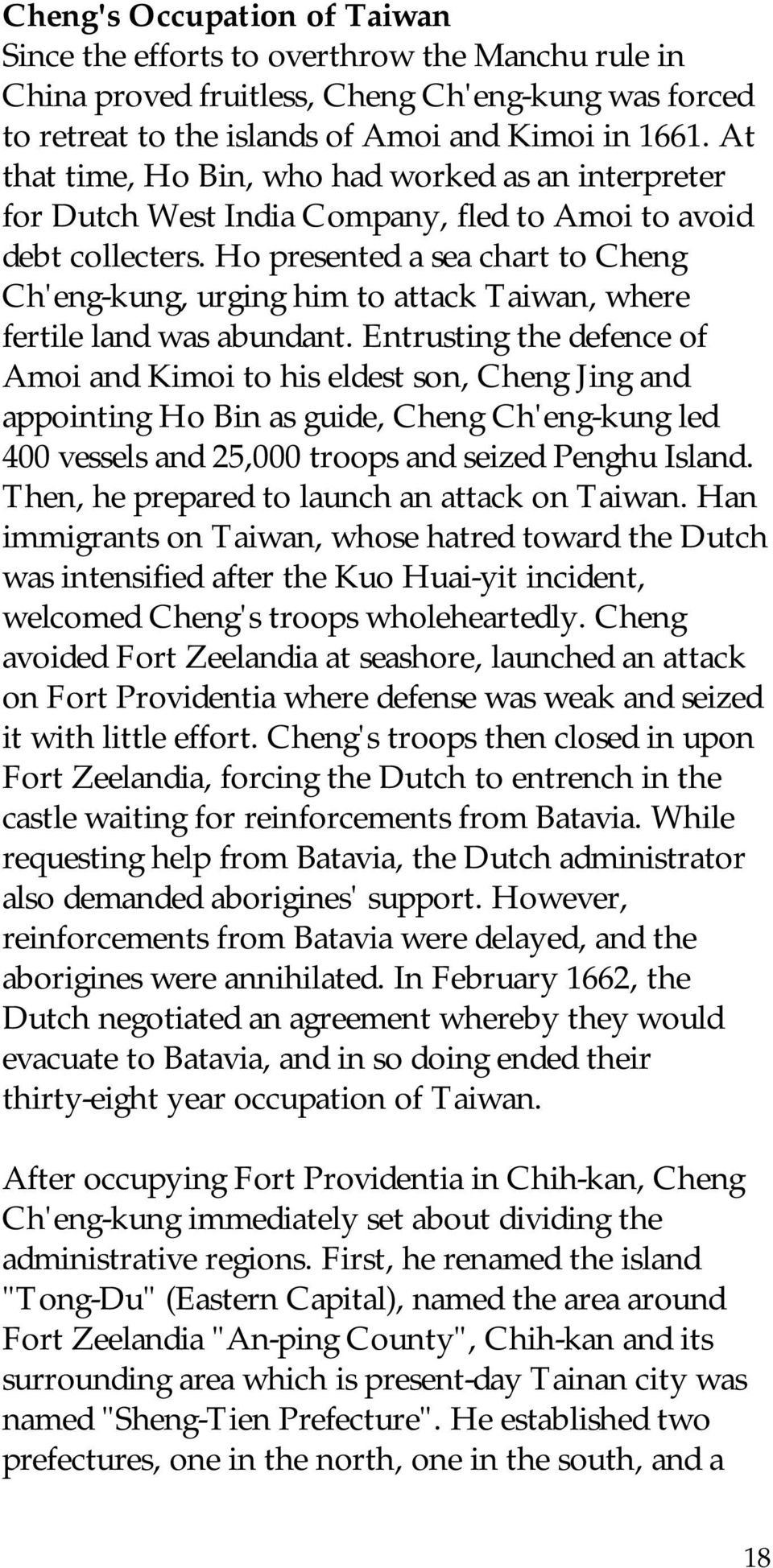 Ho presented a sea chart to Cheng Ch'eng-kung, urging him to attack Taiwan, where fertile land was abundant.