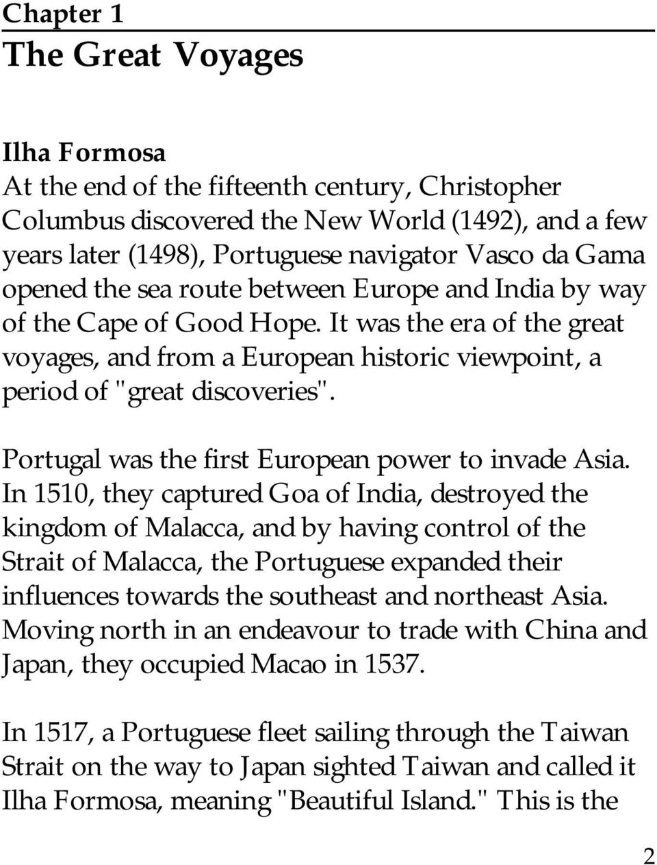 Portugal was the first European power to invade Asia.