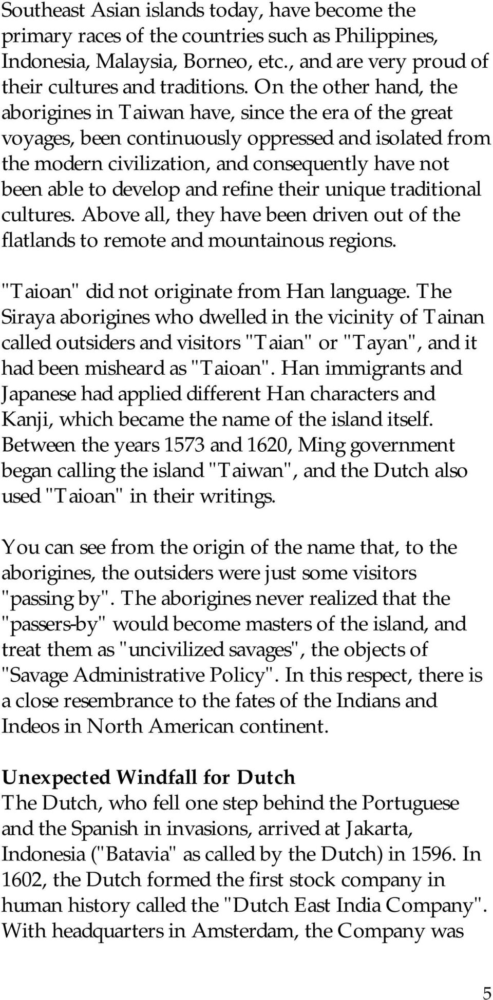 "develop and refine their unique traditional cultures. Above all, they have been driven out of the flatlands to remote and mountainous regions. ""Taioan"" did not originate from Han language."