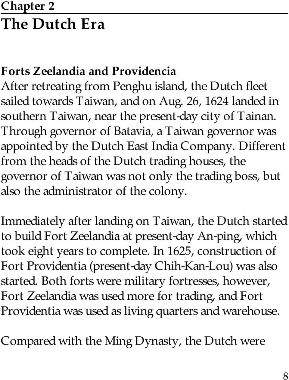 Different from the heads of the Dutch trading houses, the governor of Taiwan was not only the trading boss, but also the administrator of the colony.