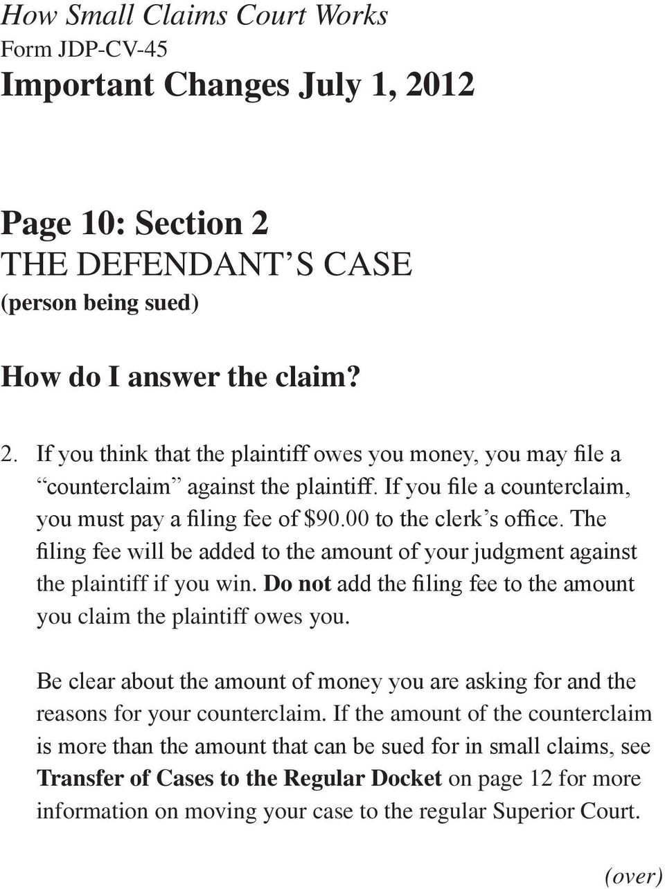 Do not add the filing fee to the amount you claim the plaintiff owes you. Be clear about the amount of money you are asking for and the reasons for your counterclaim.
