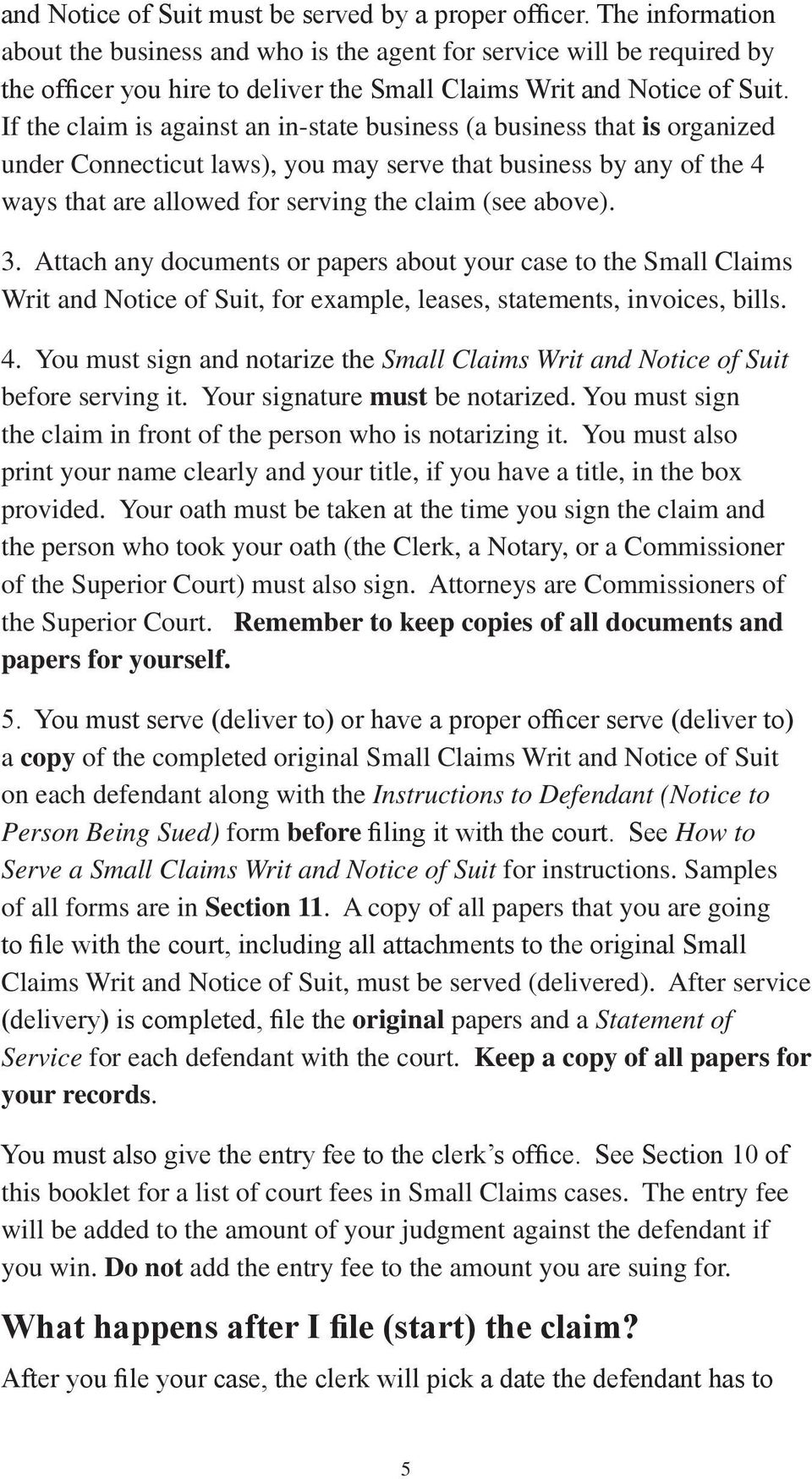 If the claim is against an in-state business (a business that is organized under Connecticut laws), you may serve that business by any of the 4 ways that are allowed for serving the claim (see above).