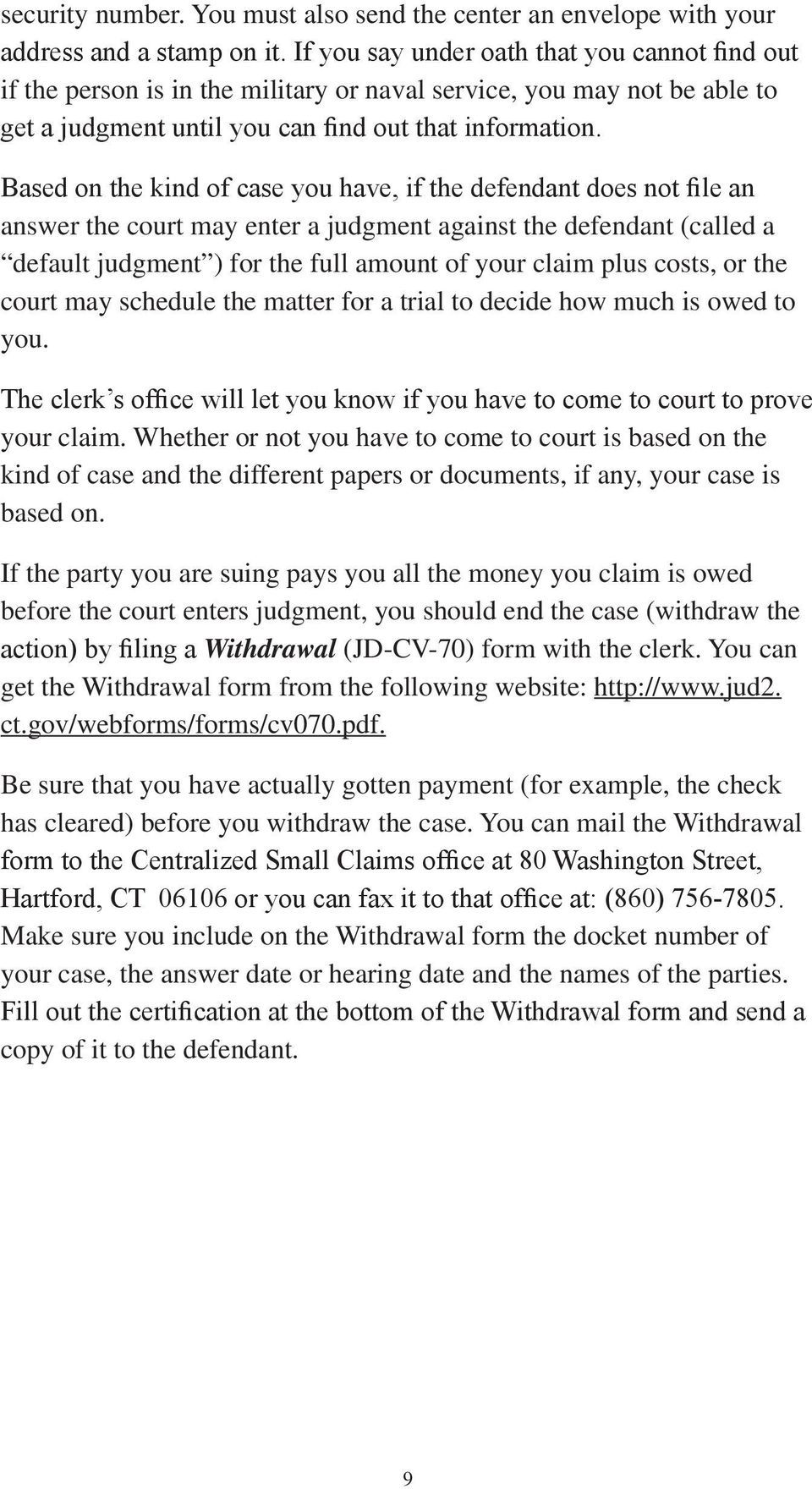 Based on the kind of case you have, if the defendant does not file an answer the court may enter a judgment against the defendant (called a default judgment ) for the full amount of your claim plus