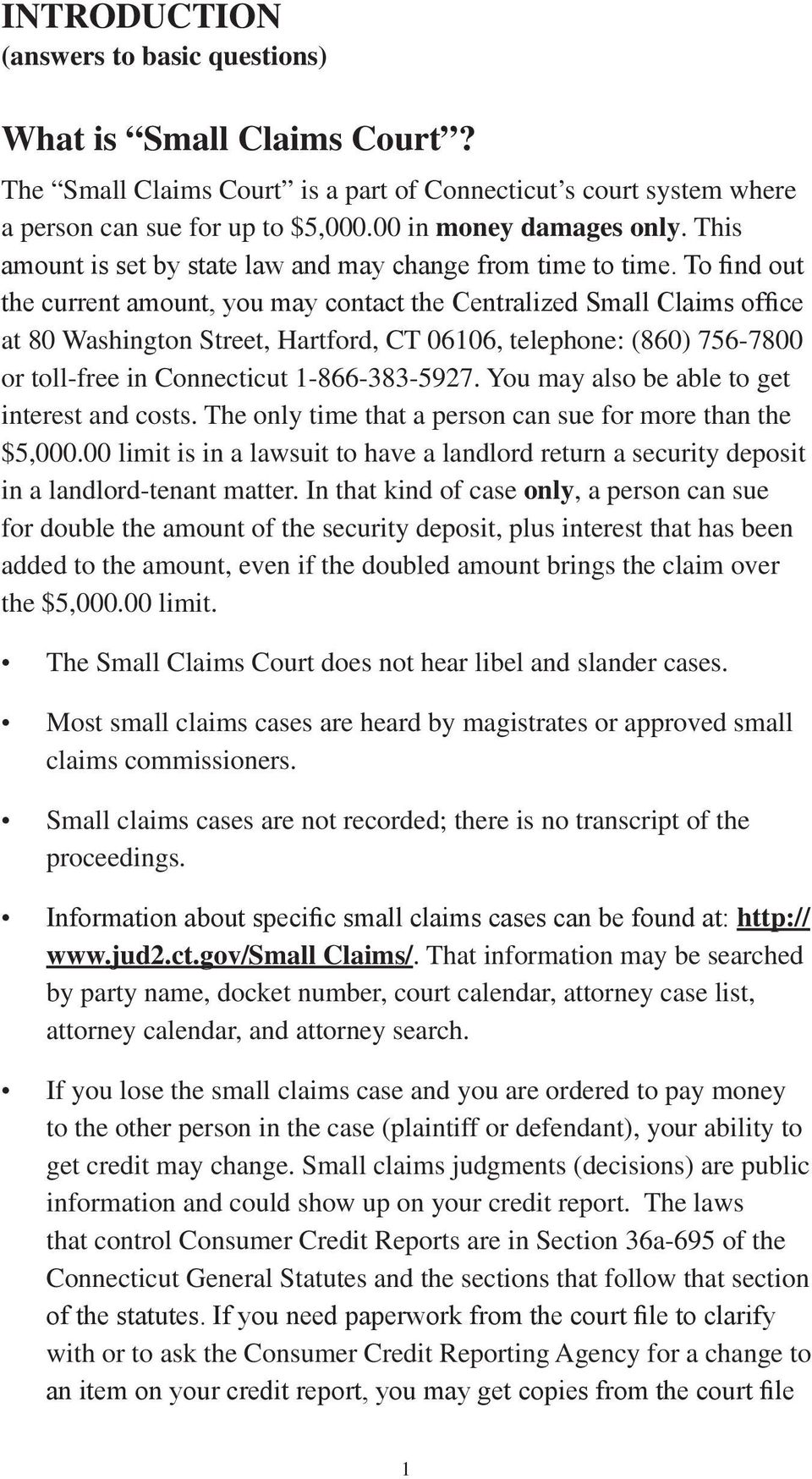 To find out the current amount, you may contact the Centralized Small Claims office at 80 Washington Street, Hartford, CT 06106, telephone: (860) 756-7800 or toll-free in Connecticut 1-866-383-5927.