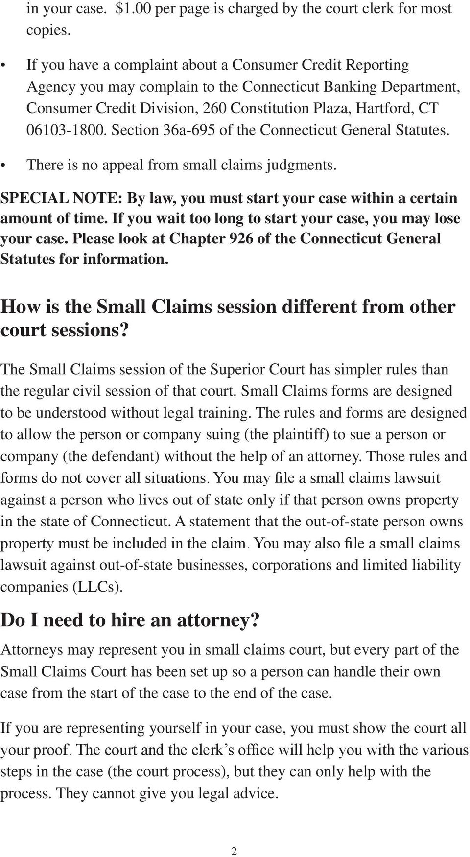 Section 36a-695 of the Connecticut General Statutes. There is no appeal from small claims judgments. SPECIAL NOTE: By law, you must start your case within a certain amount of time.
