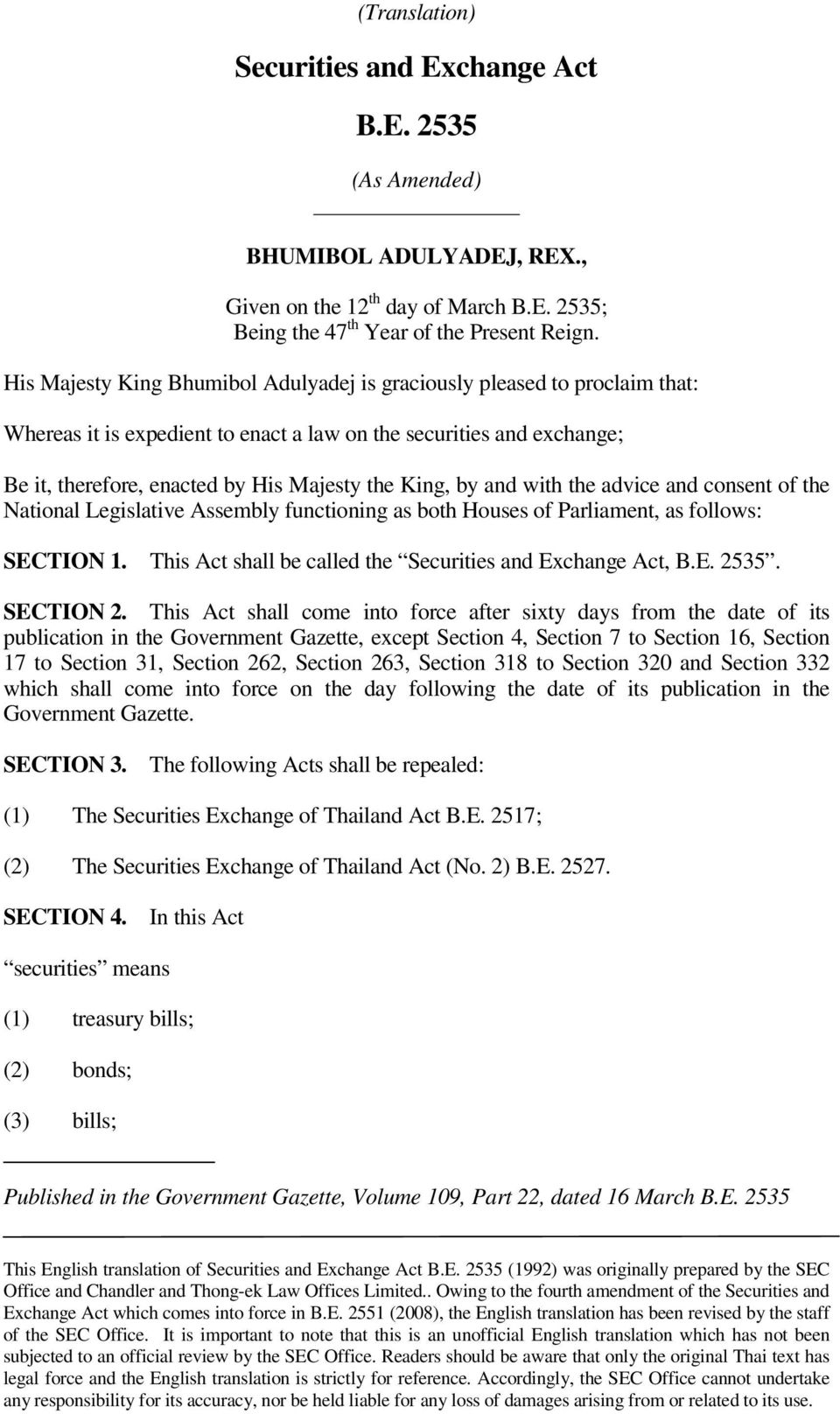 by and with the advice and consent of the National Legislative Assembly functioning as both Houses of Parliament, as follows: SECTION 1. This Act shall be called the Securities and Exchange Act, B.E. 2535.