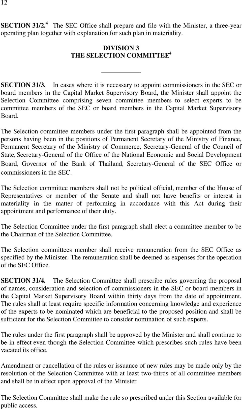 In cases where it is necessary to appoint commissioners in the SEC or board members in the Capital Market Supervisory Board, the Minister shall appoint the Selection Committee comprising seven