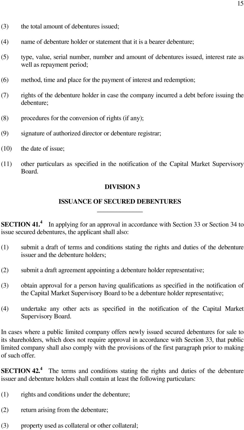 debenture; (8) procedures for the conversion of rights (if any); (9) signature of authorized director or debenture registrar; (10) the date of issue; (11) other particulars as specified in the