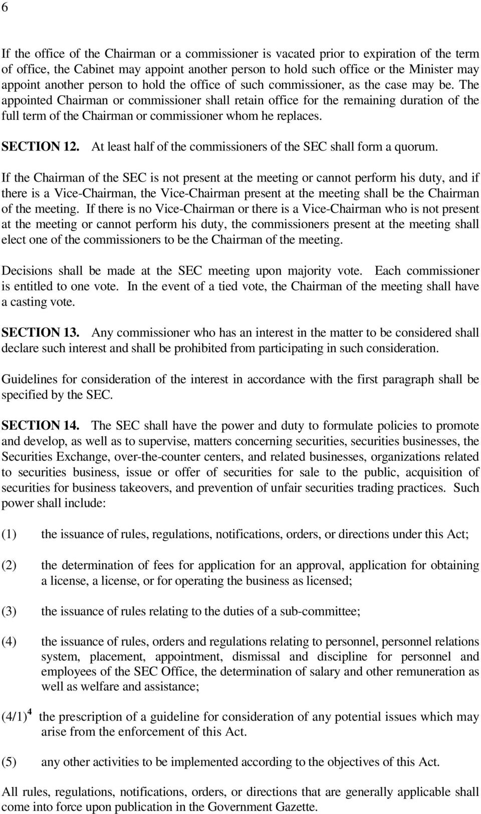 The appointed Chairman or commissioner shall retain office for the remaining duration of the full term of the Chairman or commissioner whom he replaces. SECTION 12.