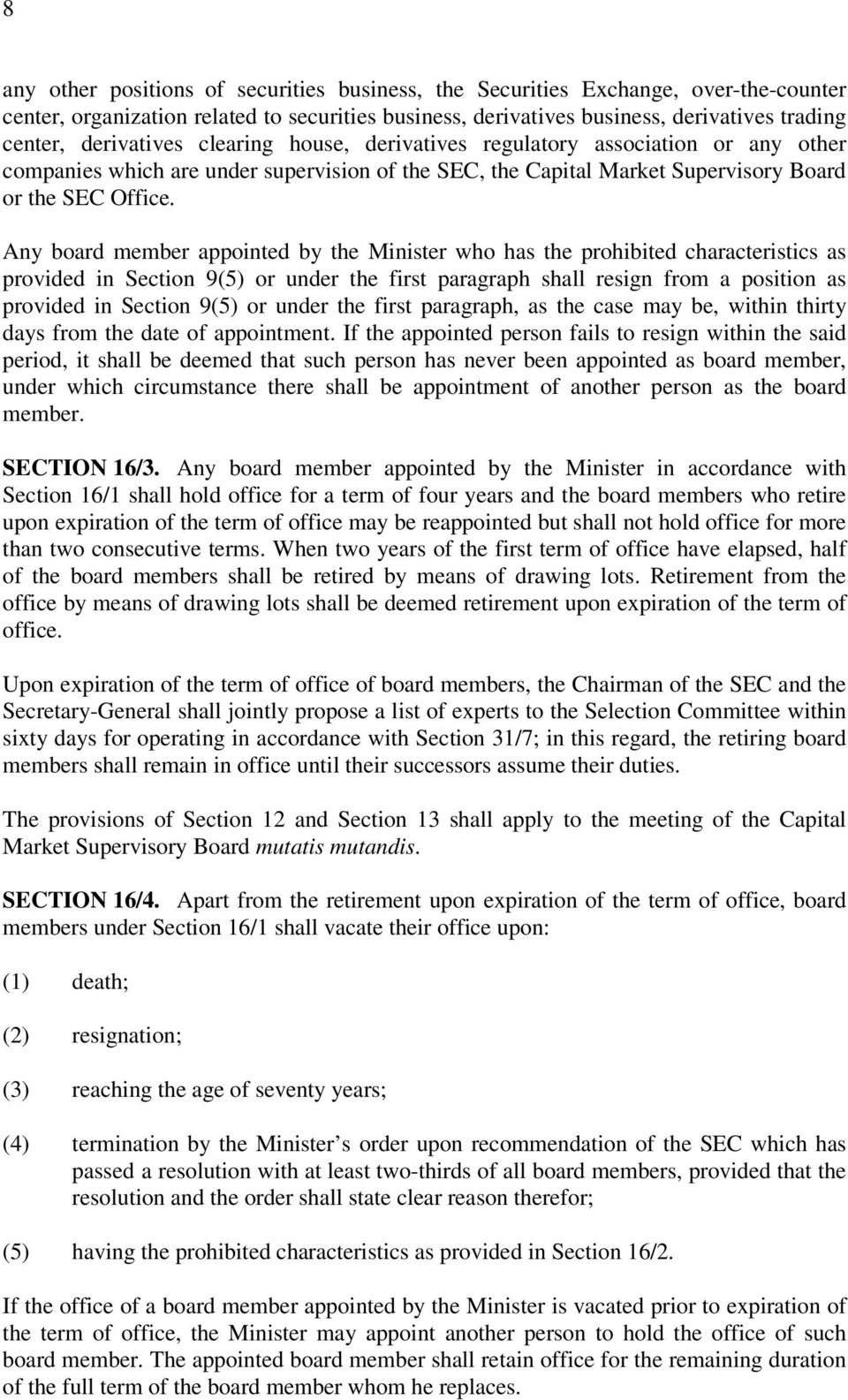 Any board member appointed by the Minister who has the prohibited characteristics as provided in Section 9(5) or under the first paragraph shall resign from a position as provided in Section 9(5) or