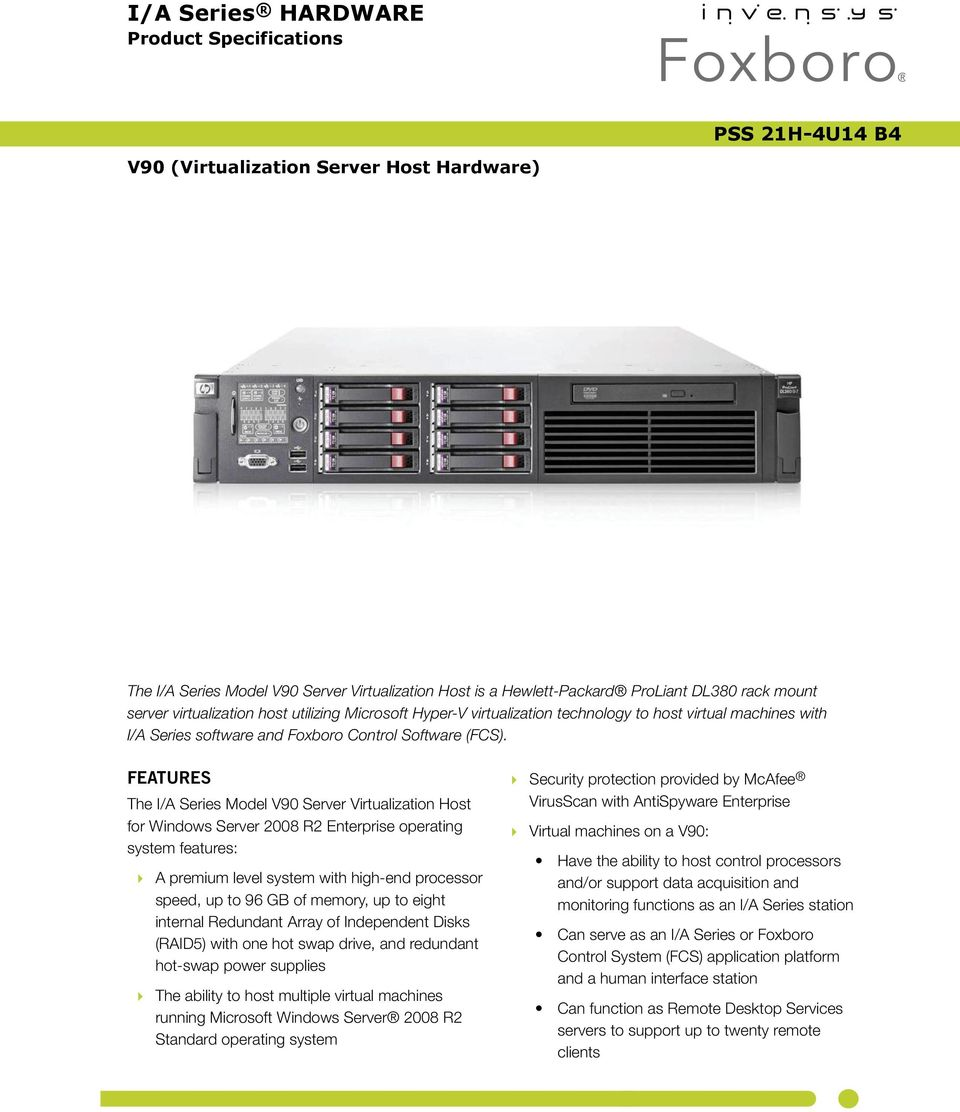 FEATURES The I/A Series Model V90 Server Virtualization Host for Windows Server 2008 R2 Enterprise operating system features: A premium level system with high-end processor speed, up to 96 GB of