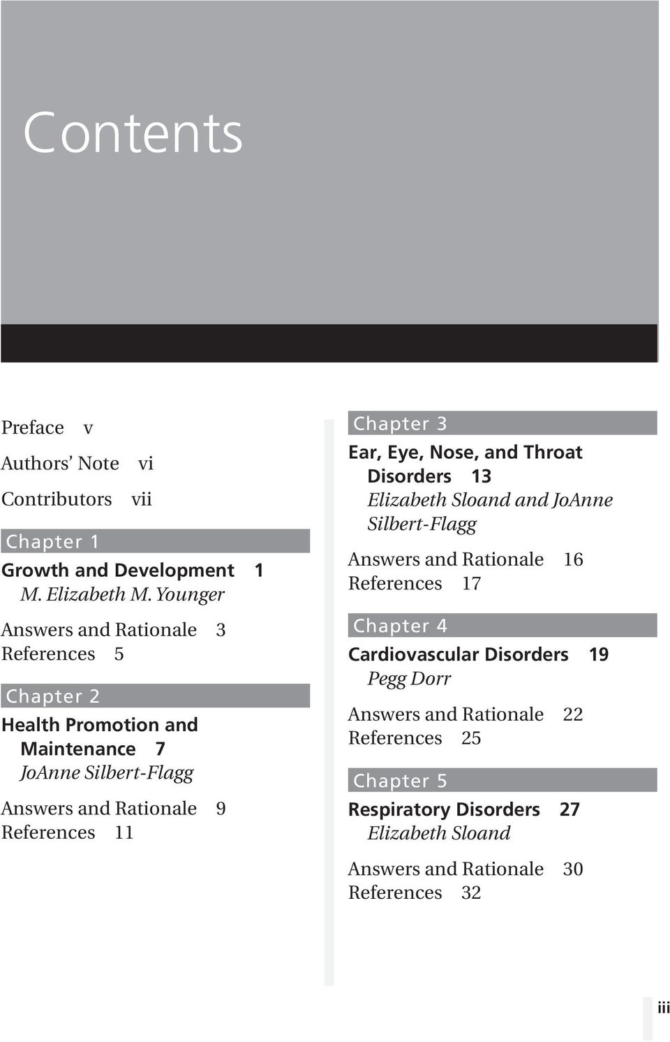 References 11 Chapter 3 Ear, Eye, Nose, and Throat Disorders 13 Elizabeth Sloand and JoAnne Silbert-Flagg Answers and Rationale 16 References